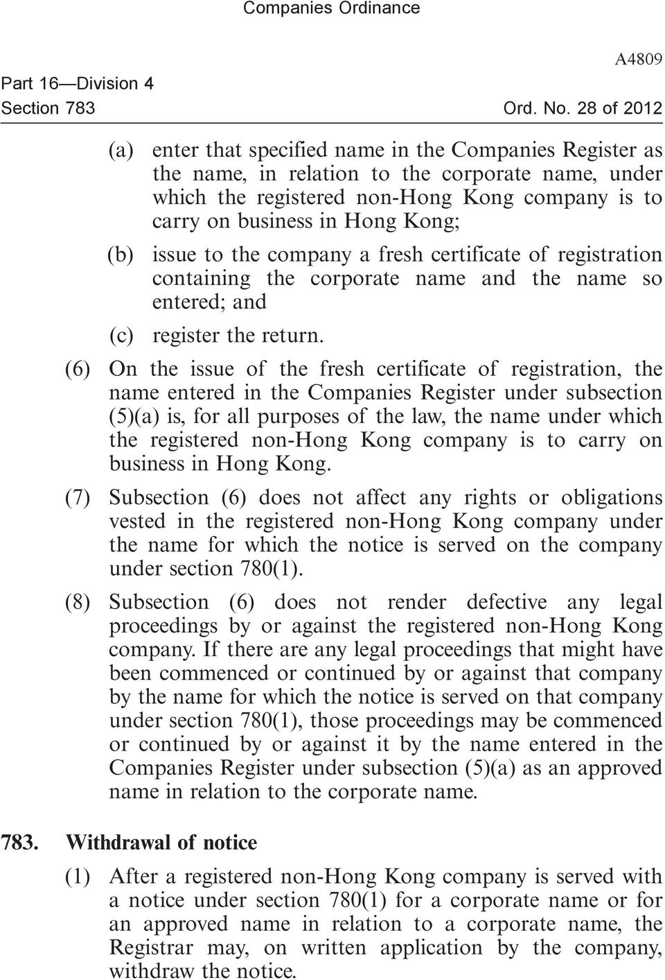 (6) On the issue of the fresh certificate of registration, the name entered in the Companies Register under subsection (5)(a) is, for all purposes of the law, the name under which the registered