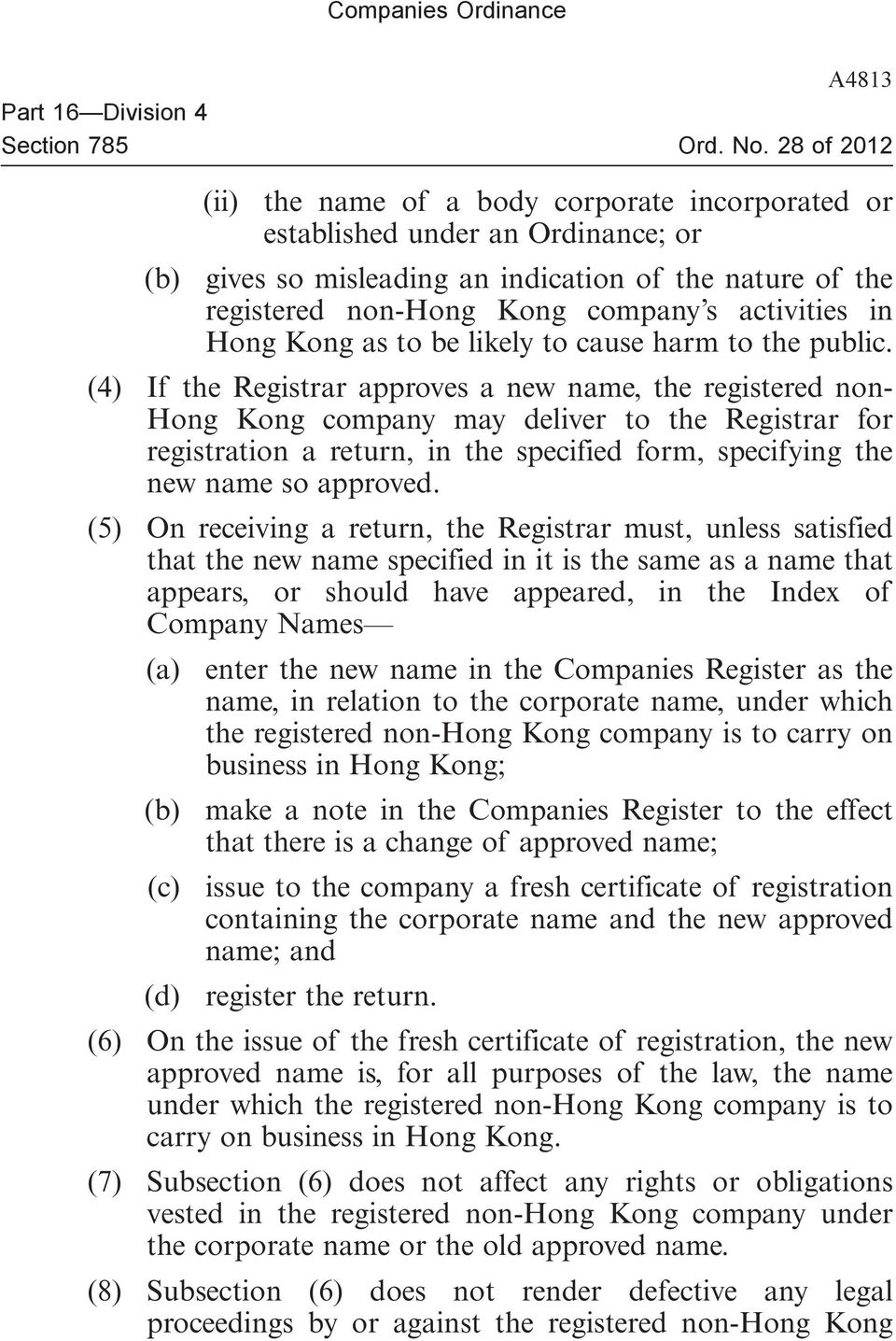 (4) If the Registrar approves a new name, the registered non- Hong Kong company may deliver to the Registrar for registration a return, in the specified form, specifying the new name so approved.