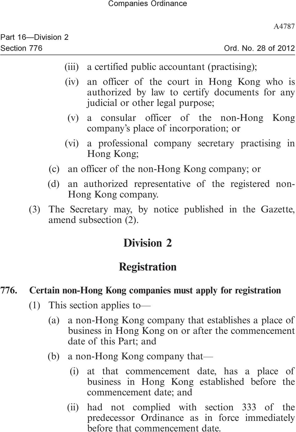 Kong company; or (d) an authorized representative of the registered non- Hong Kong company. (3) The Secretary may, by notice published in the Gazette, amend subsection (2).