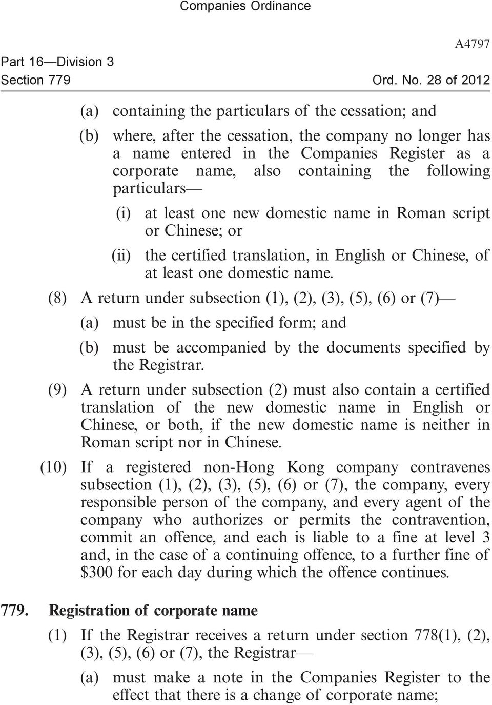 domestic name. (8) A return under subsection (1), (2), (3), (5), (6) or (7) (a) must be in the specified form; and (b) must be accompanied by the documents specified by the Registrar.
