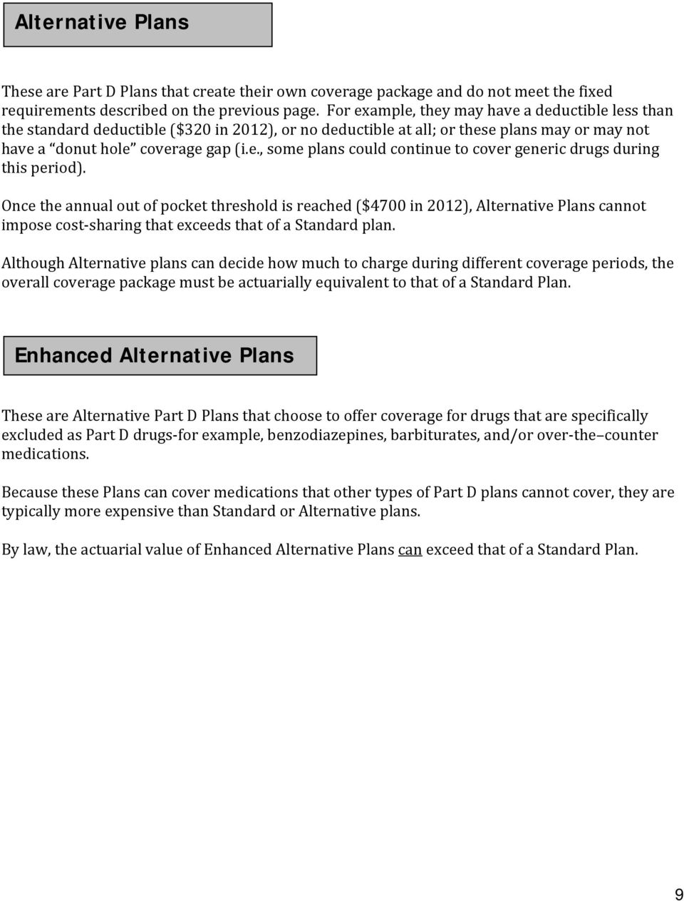Once the annual out of pocket threshold is reached ($4700 in 2012), Alternative Plans cannot impose cost sharing that exceeds that of a Standard plan.