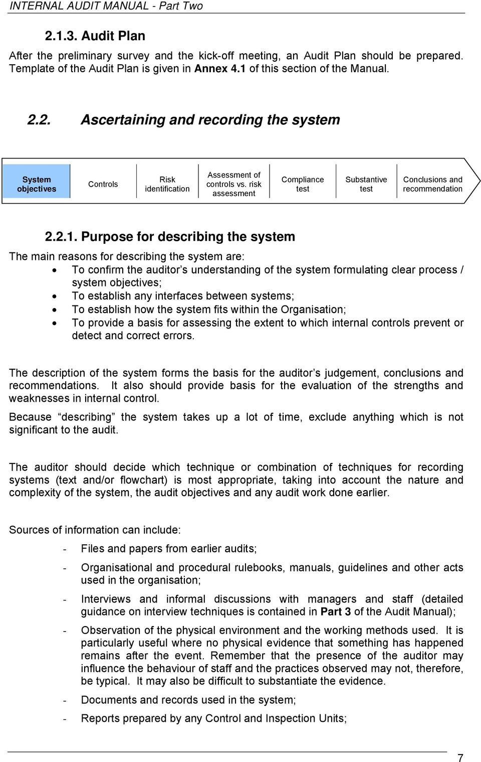 Purpose for describing the system The main reasons for describing the system are: To confirm the auditor s understanding of the system formulating clear process / system objectives; To establish any