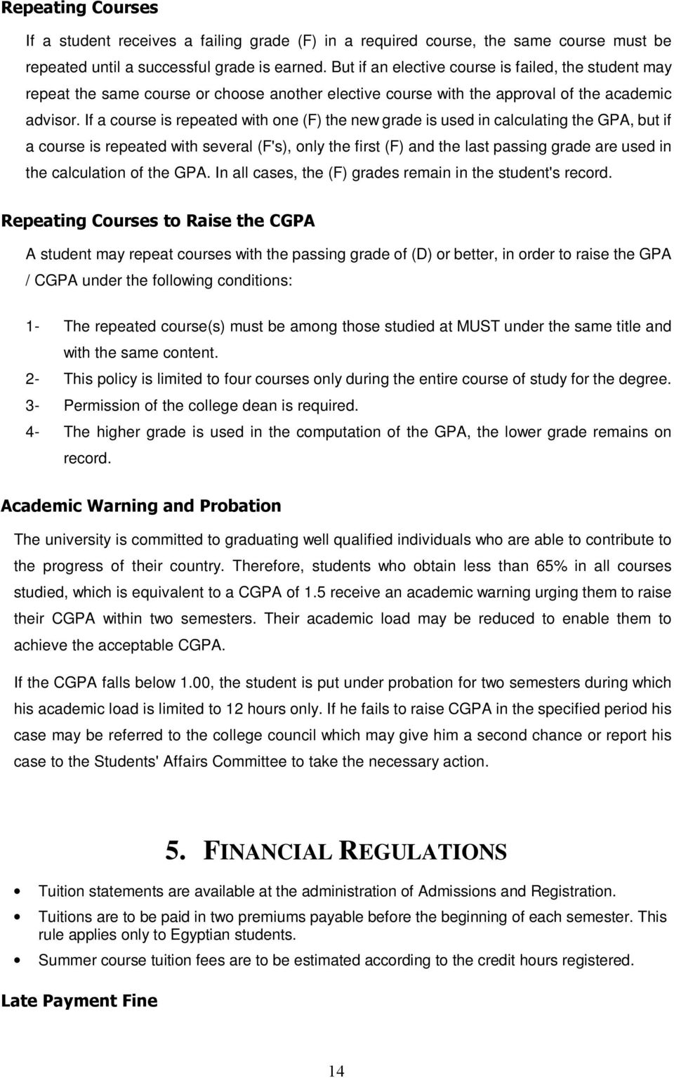 If a course is repeated with one (F) the new grade is used in calculating the GPA, but if a course is repeated with several (F's), only the first (F) and the last passing grade are used in the