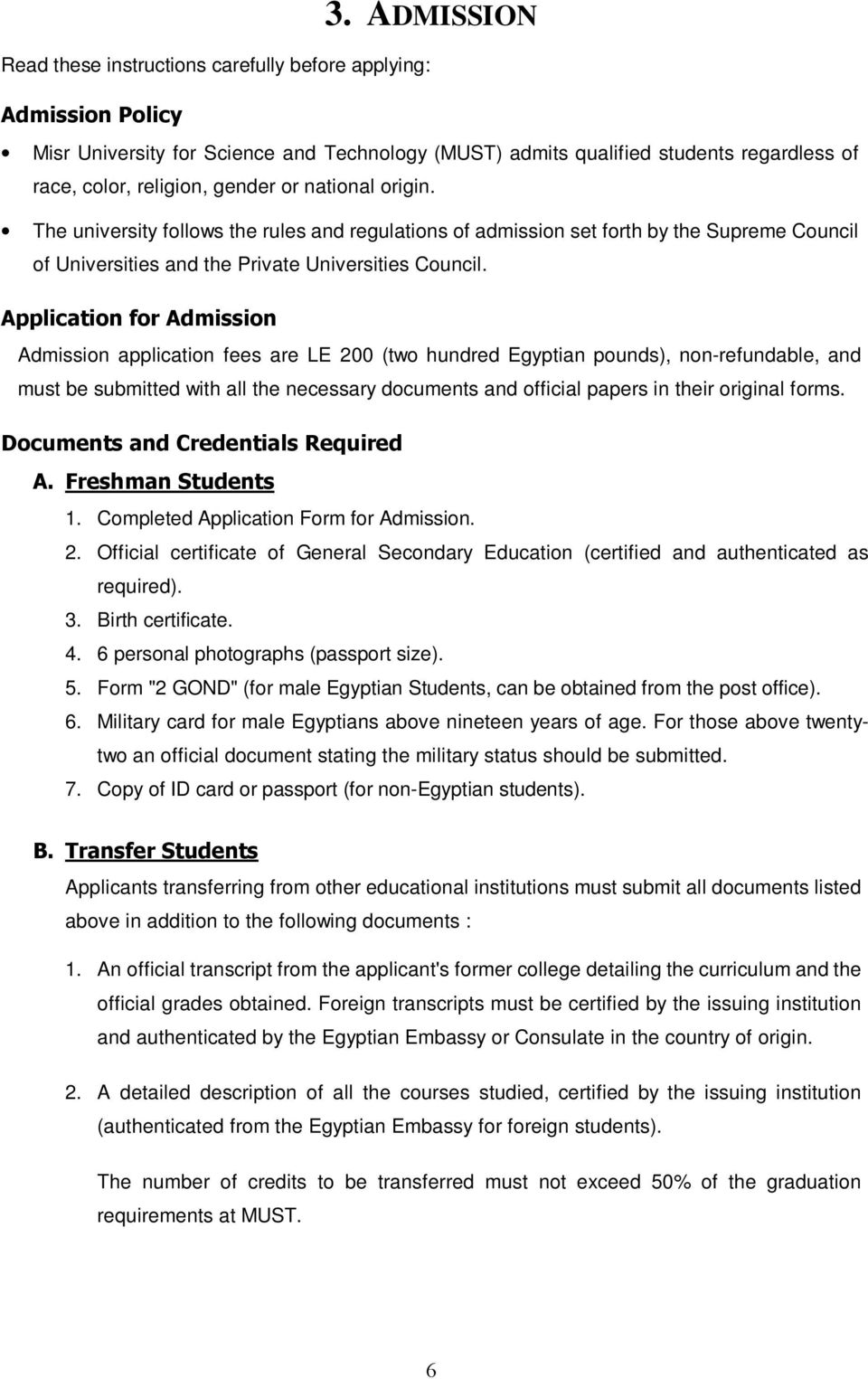 Application for Admission Admission application fees are LE 200 (two hundred Egyptian pounds), non-refundable, and must be submitted with all the necessary documents and official papers in their