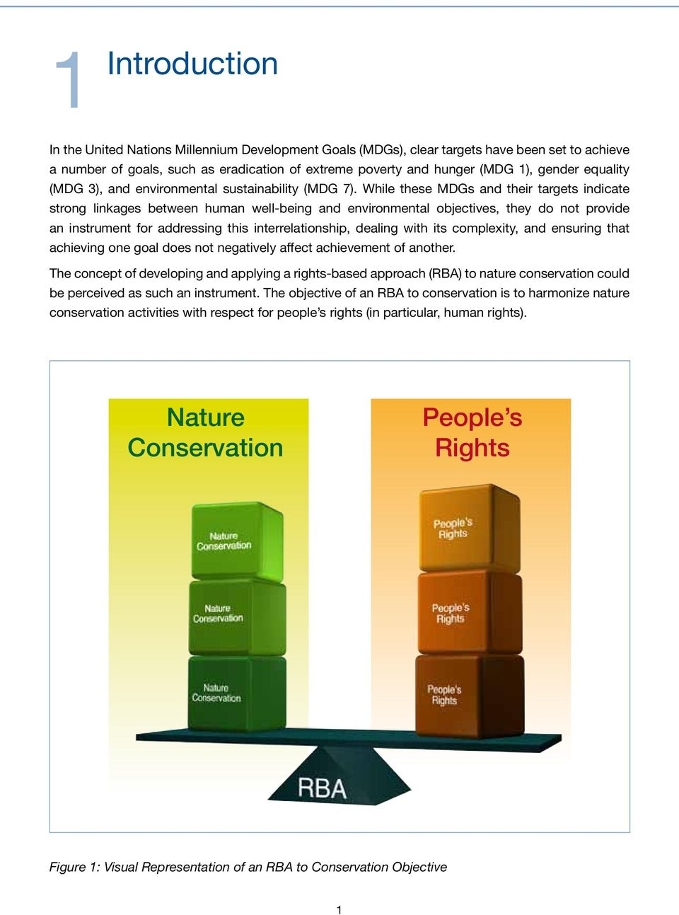 While these MDGs and their targets indicate strong linkages between human well-being and environmental objectives, they do not provide an instrument for addressing this interrelationship, dealing