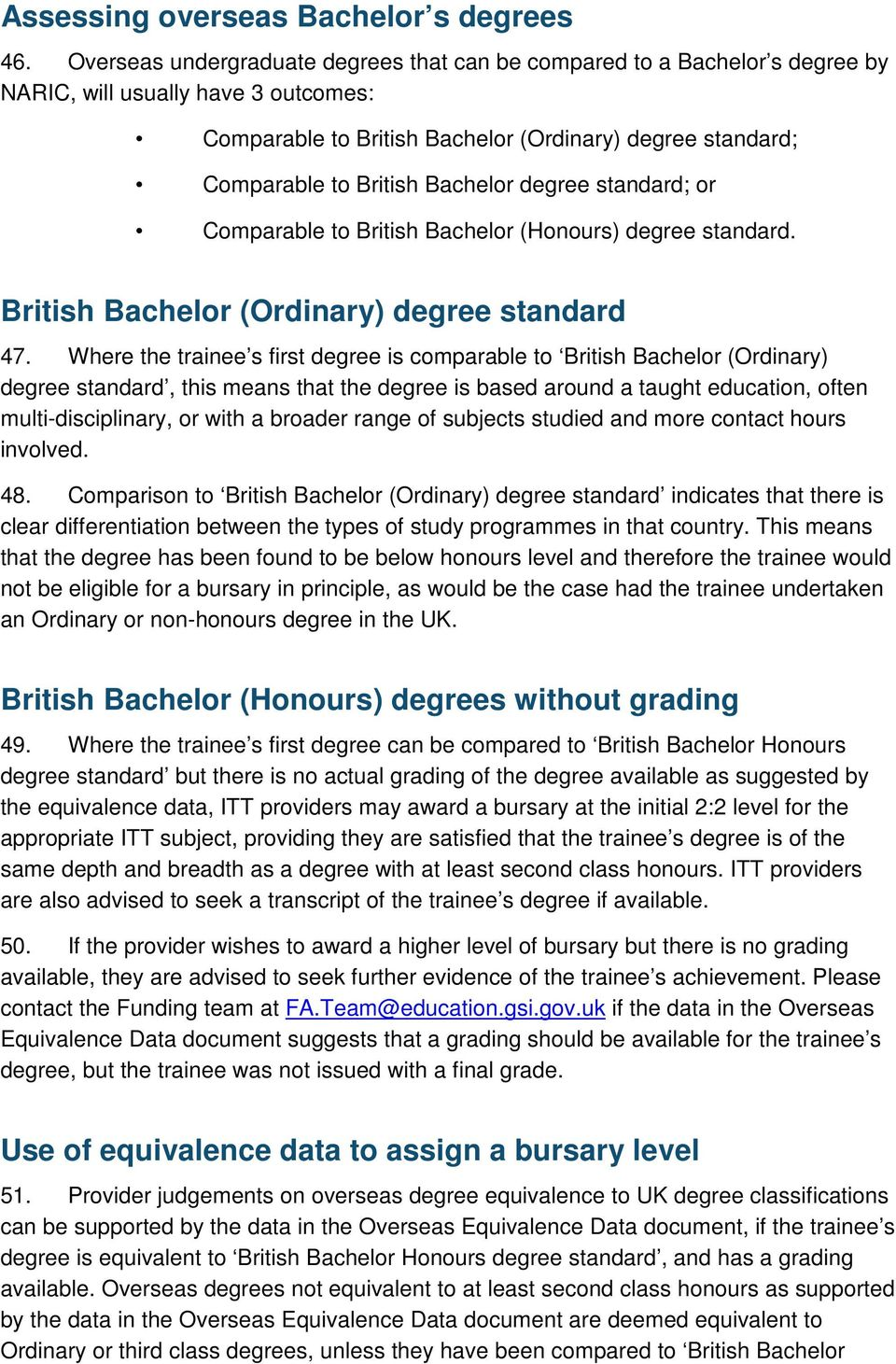 Bachelor degree standard; or Comparable to British Bachelor (Honours) degree standard. British Bachelor (Ordinary) degree standard 47.