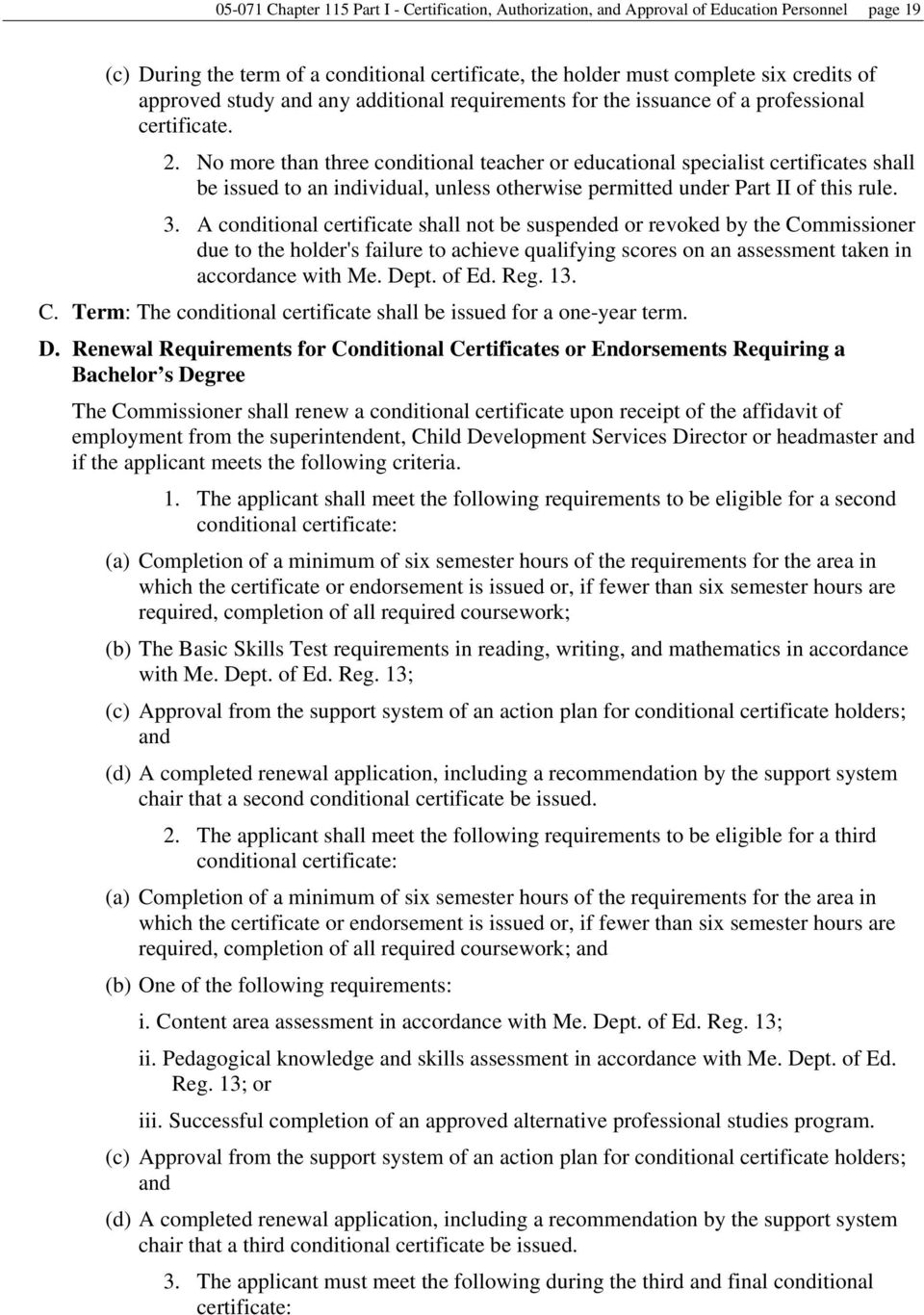 No more than three conditional teacher or educational specialist certificates shall be issued to an individual, unless otherwise permitted under Part II of this rule. 3.