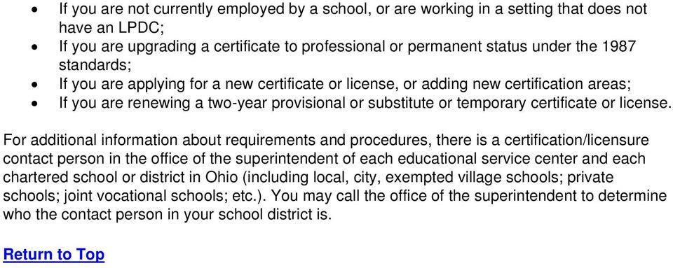 For additional information about requirements and procedures, there is a certification/licensure contact person in the office of the superintendent of each educational service center and each