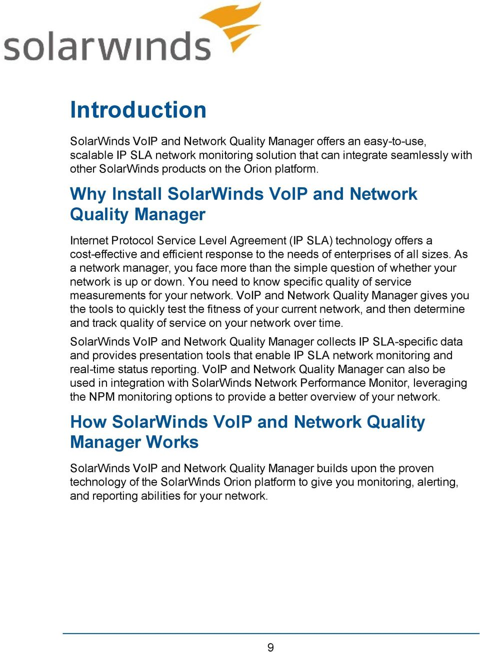 Why Install SolarWinds VoIP and Network Quality Manager Internet Protocol Service Level Agreement (IP SLA) technology offers a cost-effective and efficient response to the needs of enterprises of all