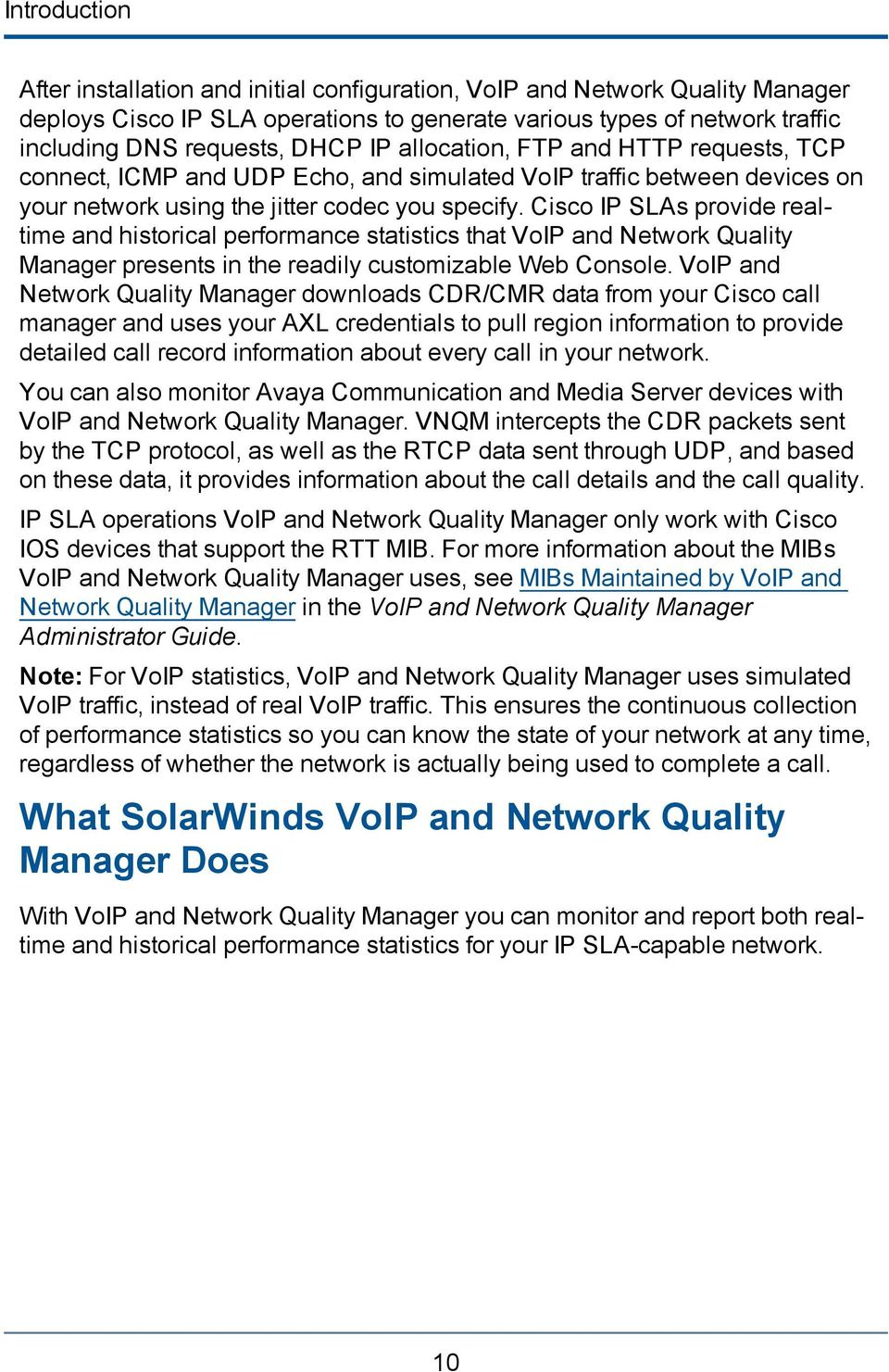 Cisco IP SLAs provide realtime and historical performance statistics that VoIP and Network Quality Manager presents in the readily customizable Web Console.