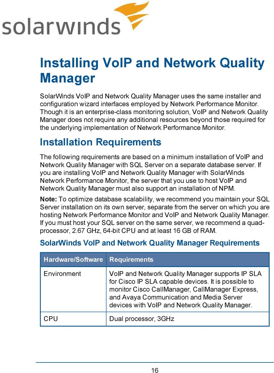 Performance Monitor. Installation Requirements The following requirements are based on a minimum installation of VoIP and Network Quality Manager with SQL Server on a separate database server.