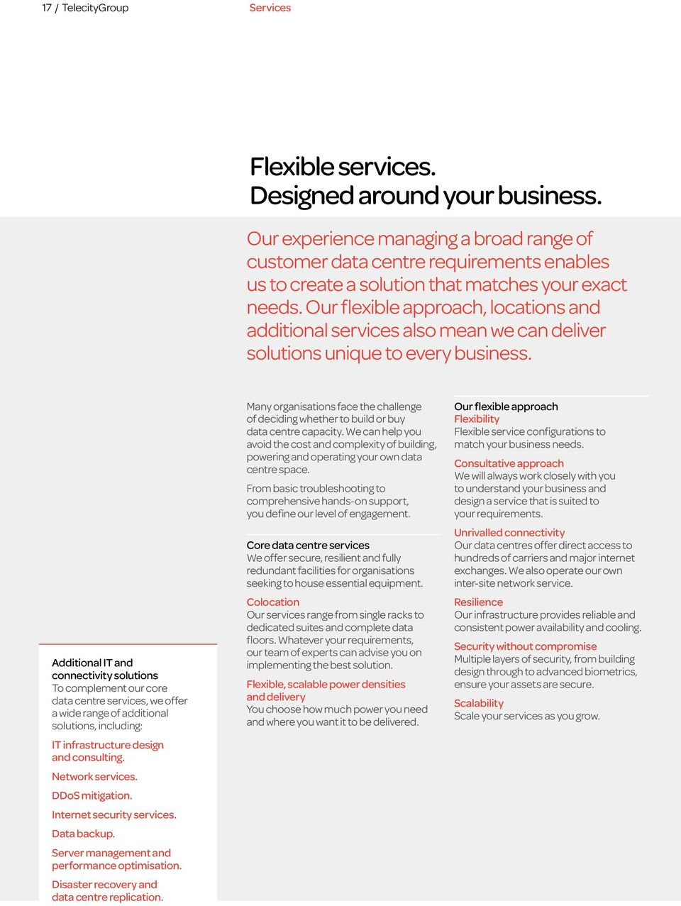 Our flexible approach, locations and additional services also mean we can deliver solutions unique to every business.