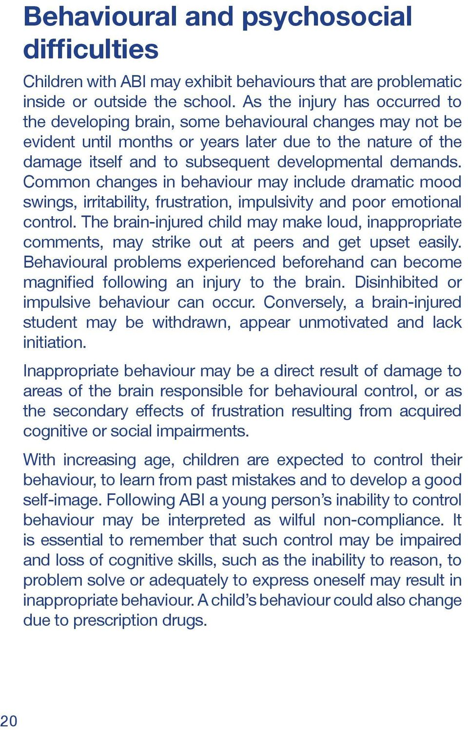 demands. Common changes in behaviour may include dramatic mood swings, irritability, frustration, impulsivity and poor emotional control.