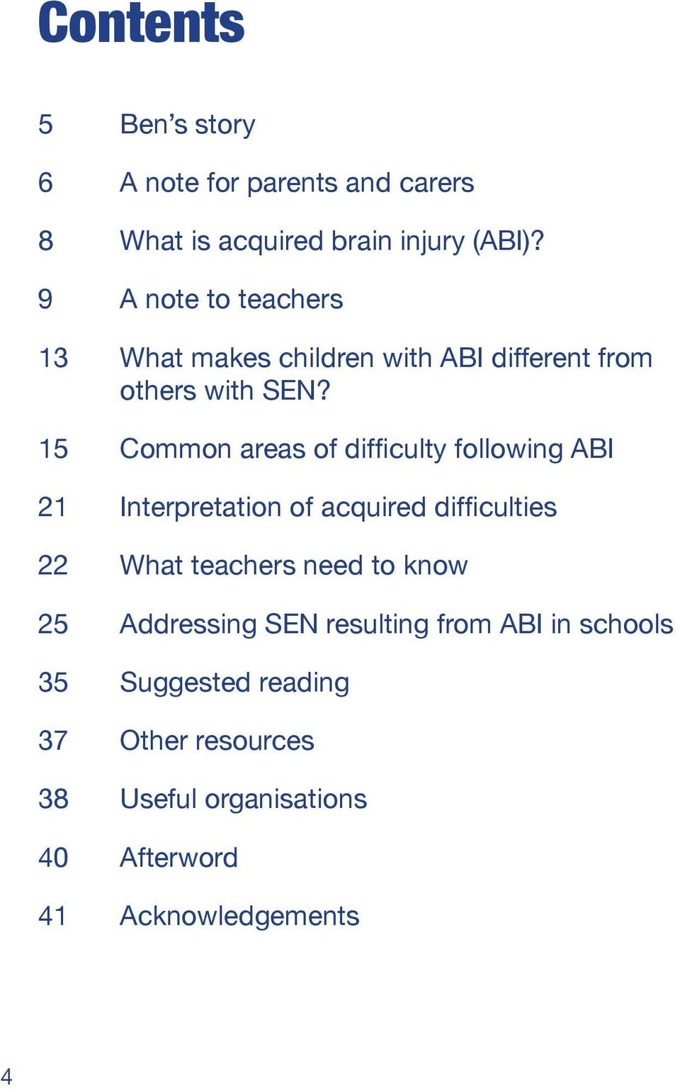 15 Common areas of difficulty following ABI 21 Interpretation of acquired difficulties 22 What teachers need