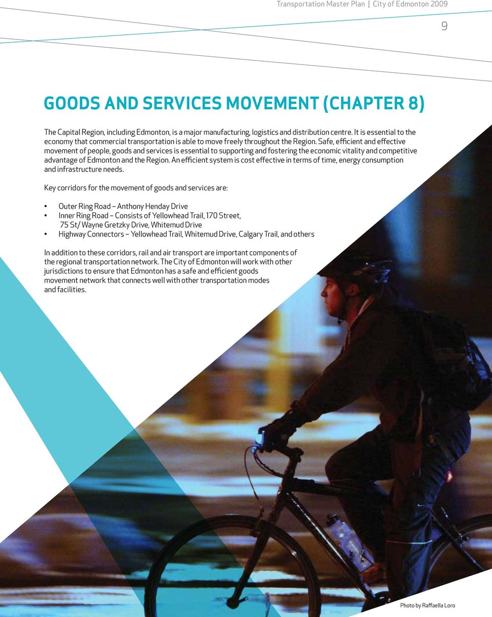 Safe, efficient and effective movement of people, goods and services is essential to supporting and fostering the economic vitality and competitive advantage of Edmonton and the Region.