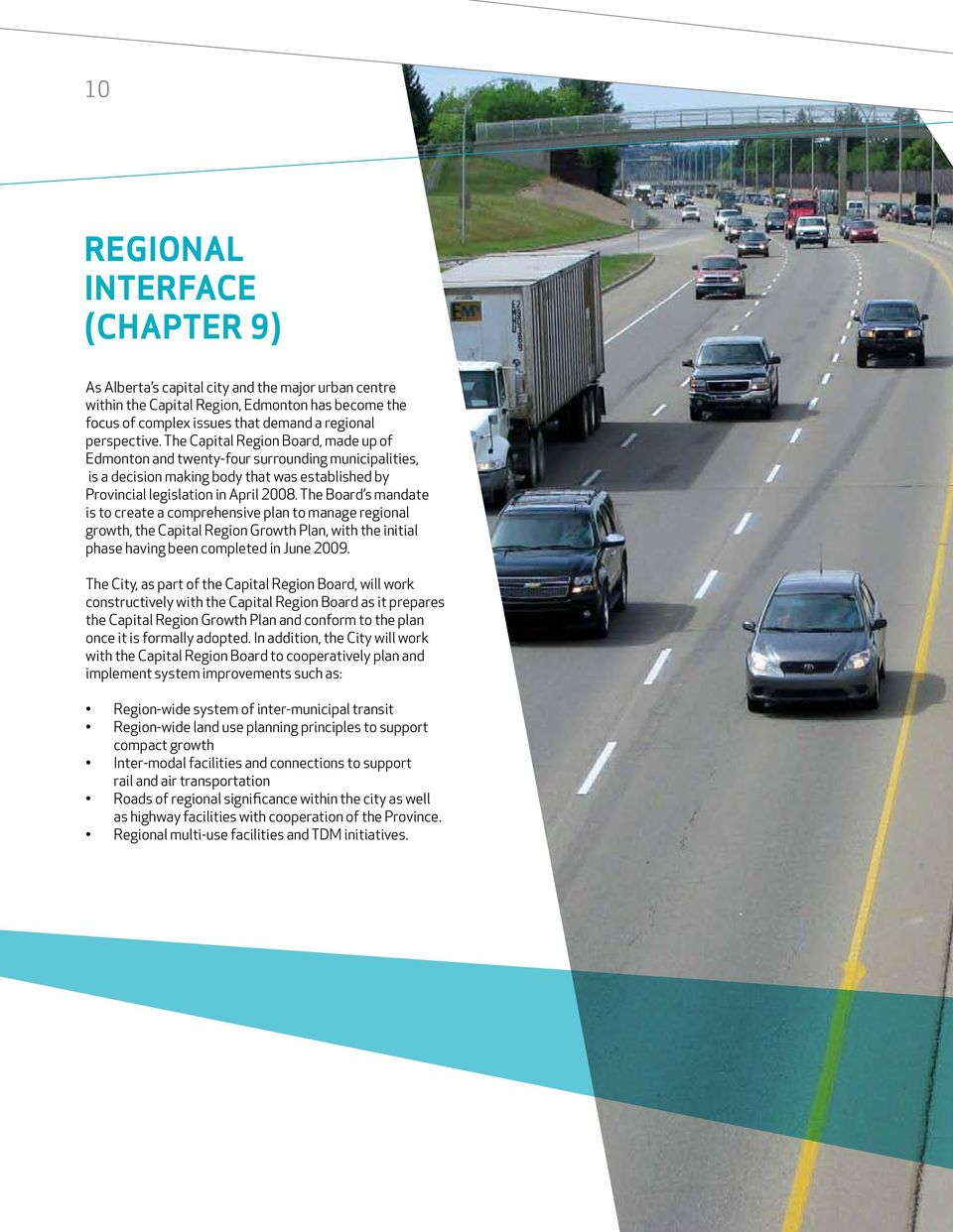 The Board s mandate is to create a comprehensive plan to manage regional growth, the Capital Region Growth Plan, with the initial phase having been completed in June 2009.