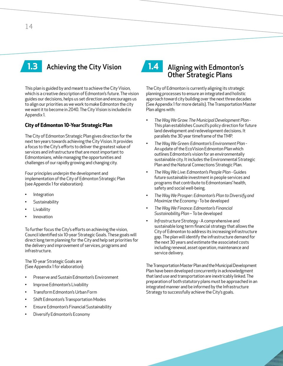 The City Vision is included in Appendix 1. City of Edmonton 10-Year Strategic Plan The City of Edmonton Strategic Plan gives direction for the next ten years towards achieving the City Vision.
