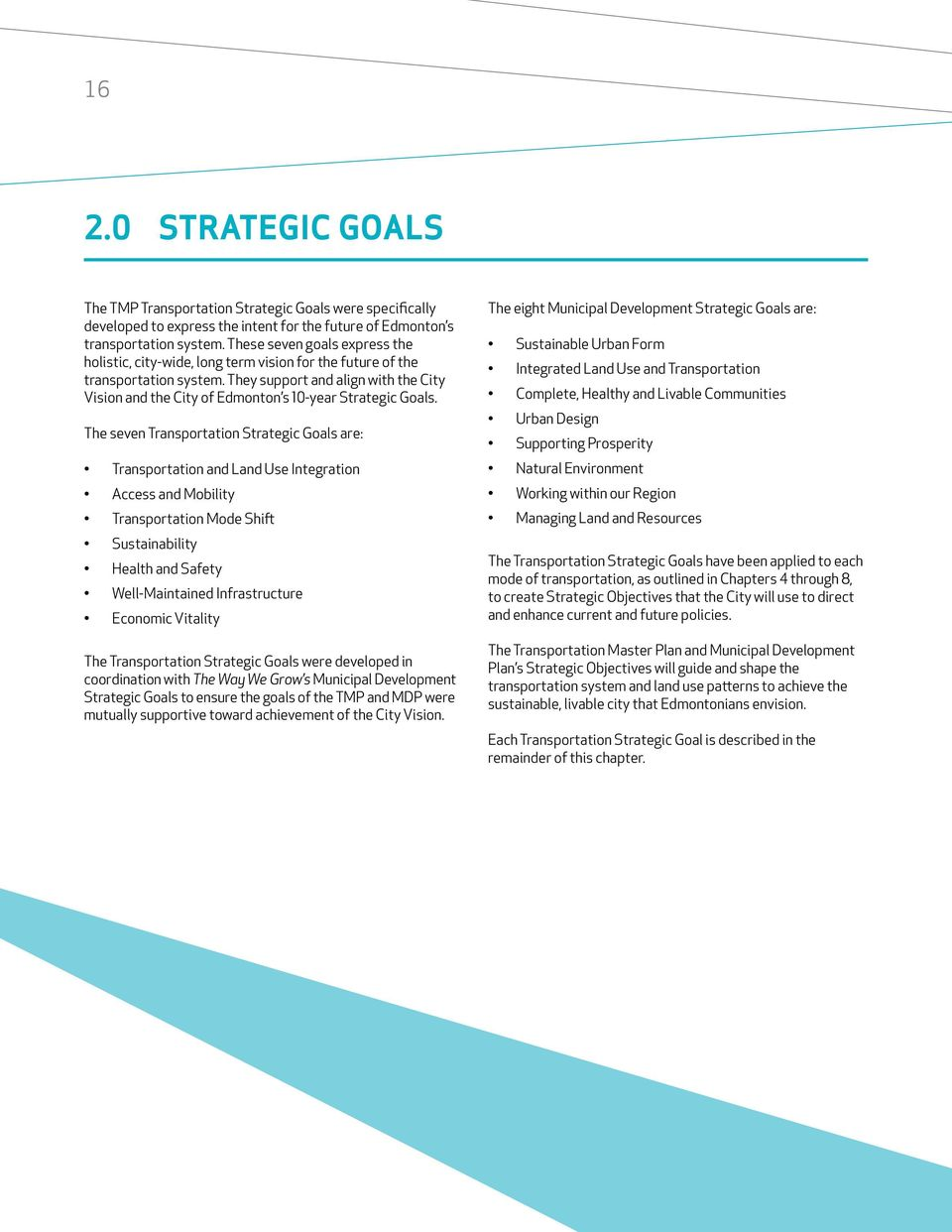 They support and align with the City Vision and the City of Edmonton s 10-year Strategic Goals.