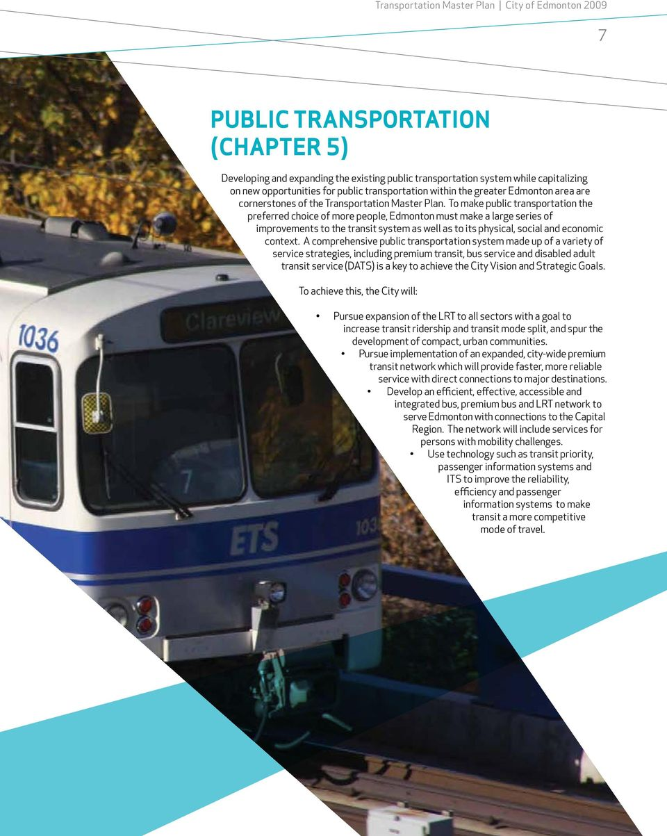 To make public transportation the preferred choice of more people, Edmonton must make a large series of improvements to the transit system as well as to its physical, social and economic context.