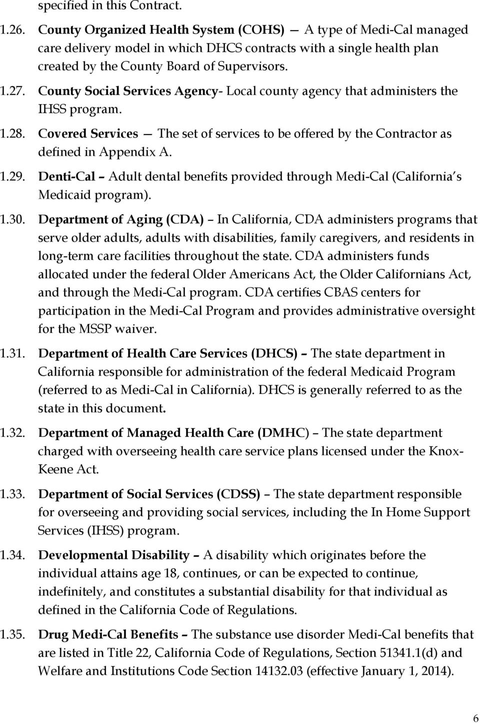 County Social Services Agency- Local county agency that administers the IHSS program. 1.28. Covered Services The set of services to be offered by the Contractor as defined in Appendix A. 1.29.