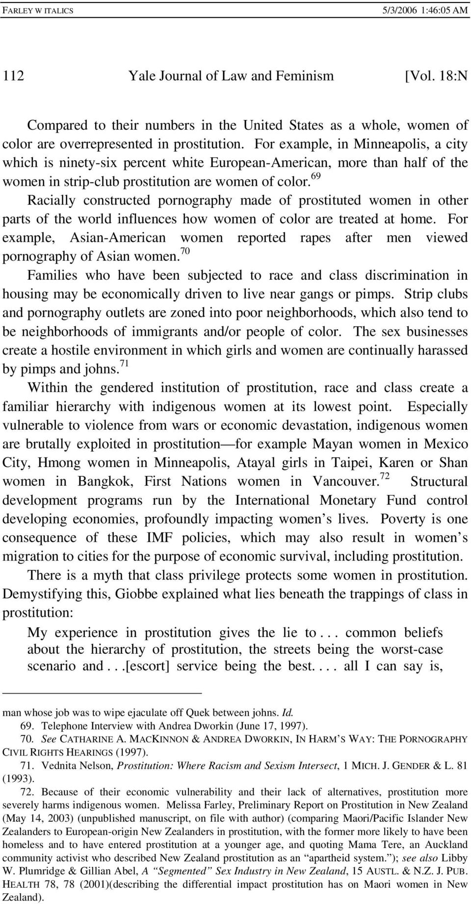 69 Racially constructed pornography made of prostituted women in other parts of the world influences how women of color are treated at home.