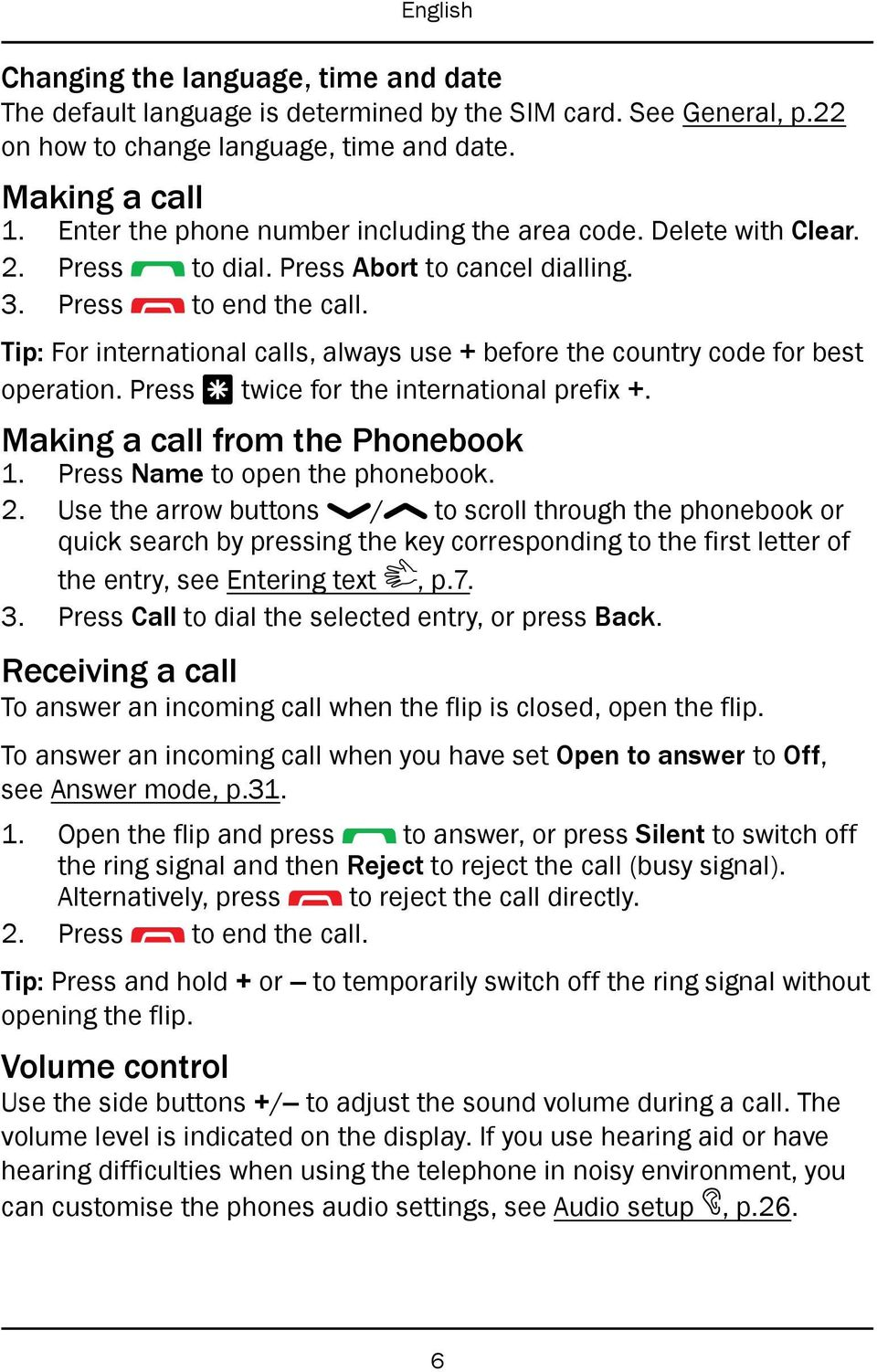 Tip: For international calls, always use + before the country code for best operation. Press * twice for the international prefix +. Making a call from the Phonebook 1.