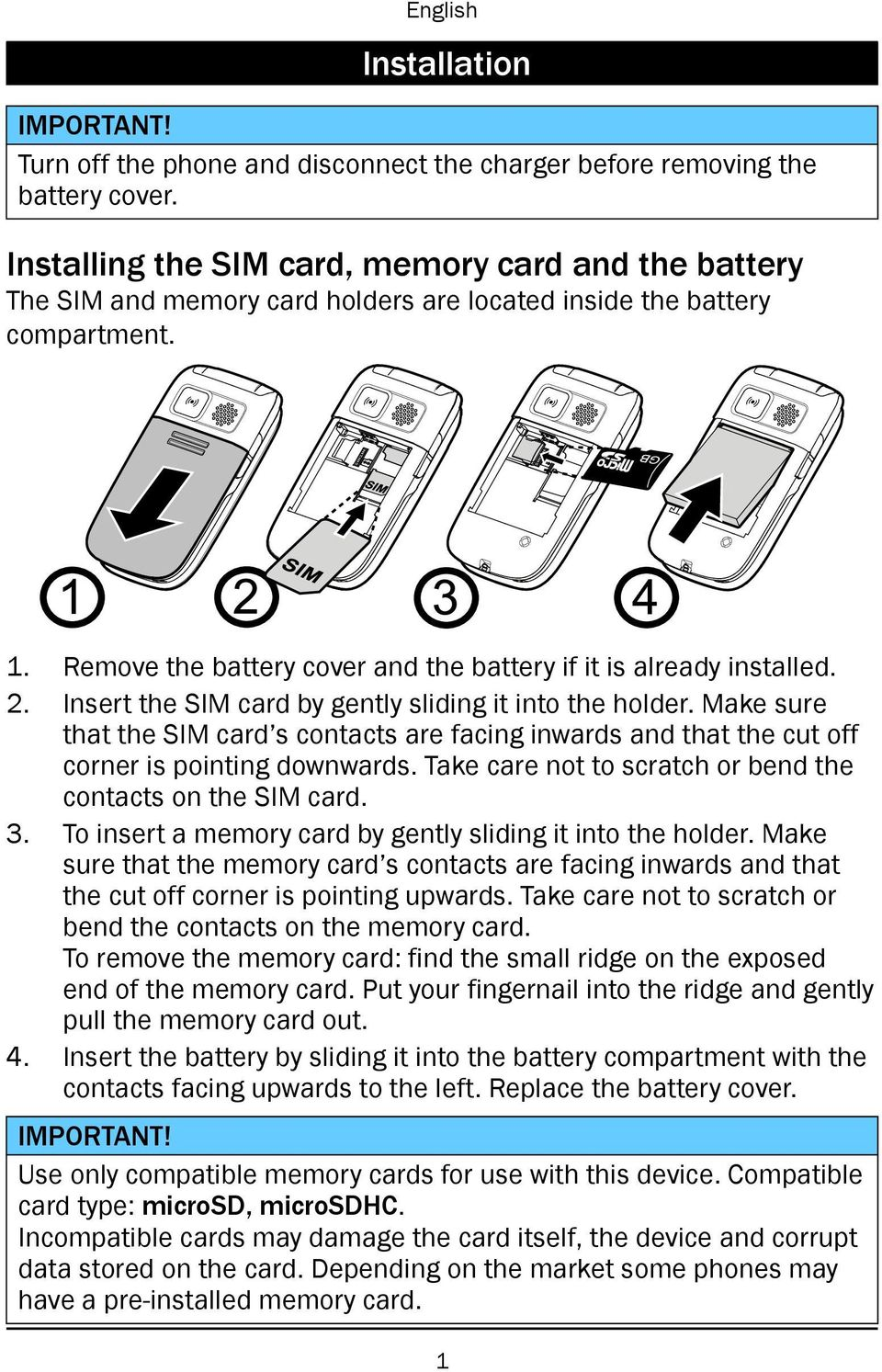 Remove the battery cover and the battery if it is already installed. 2. Insert the SIM card by gently sliding it into the holder.