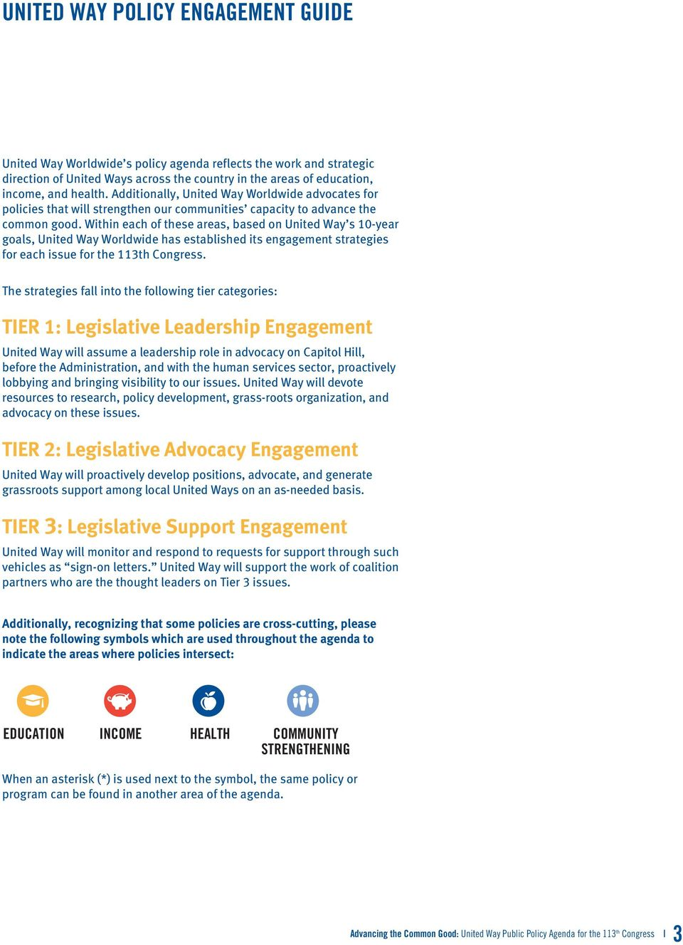 Within each of these areas, based on United Way s 10-year goals, United Way Worldwide has established its engagement strategies for each issue for the 113th Congress.