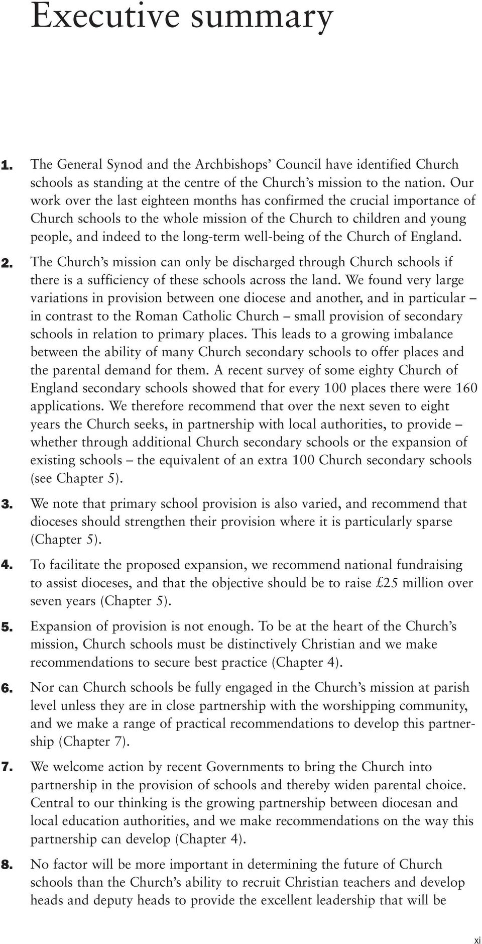 of the Church of England. The Church s mission can only be discharged through Church schools if there is a sufficiency of these schools across the land.
