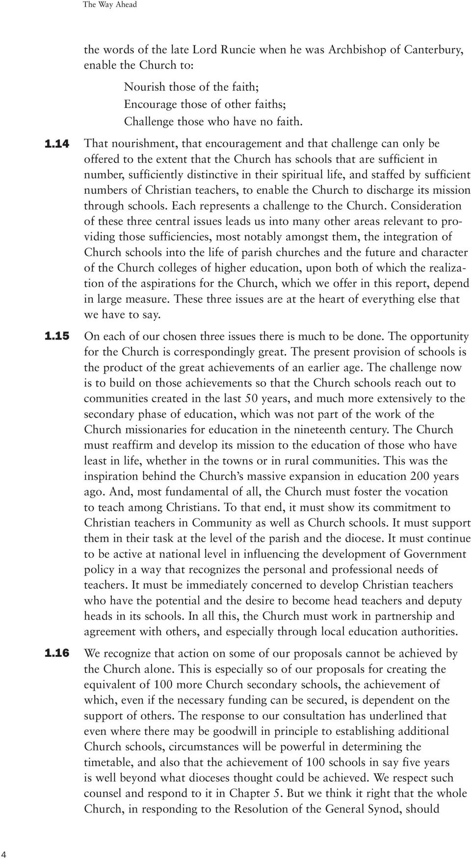 16 That nourishment, that encouragement and that challenge can only be offered to the extent that the Church has schools that are sufficient in number, sufficiently distinctive in their spiritual
