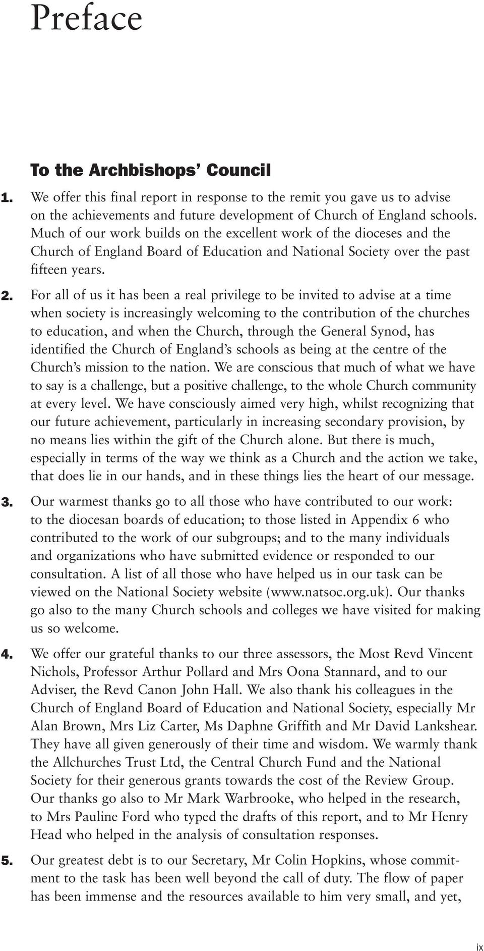 For all of us it has been a real privilege to be invited to advise at a time when society is increasingly welcoming to the contribution of the churches to education, and when the Church, through the