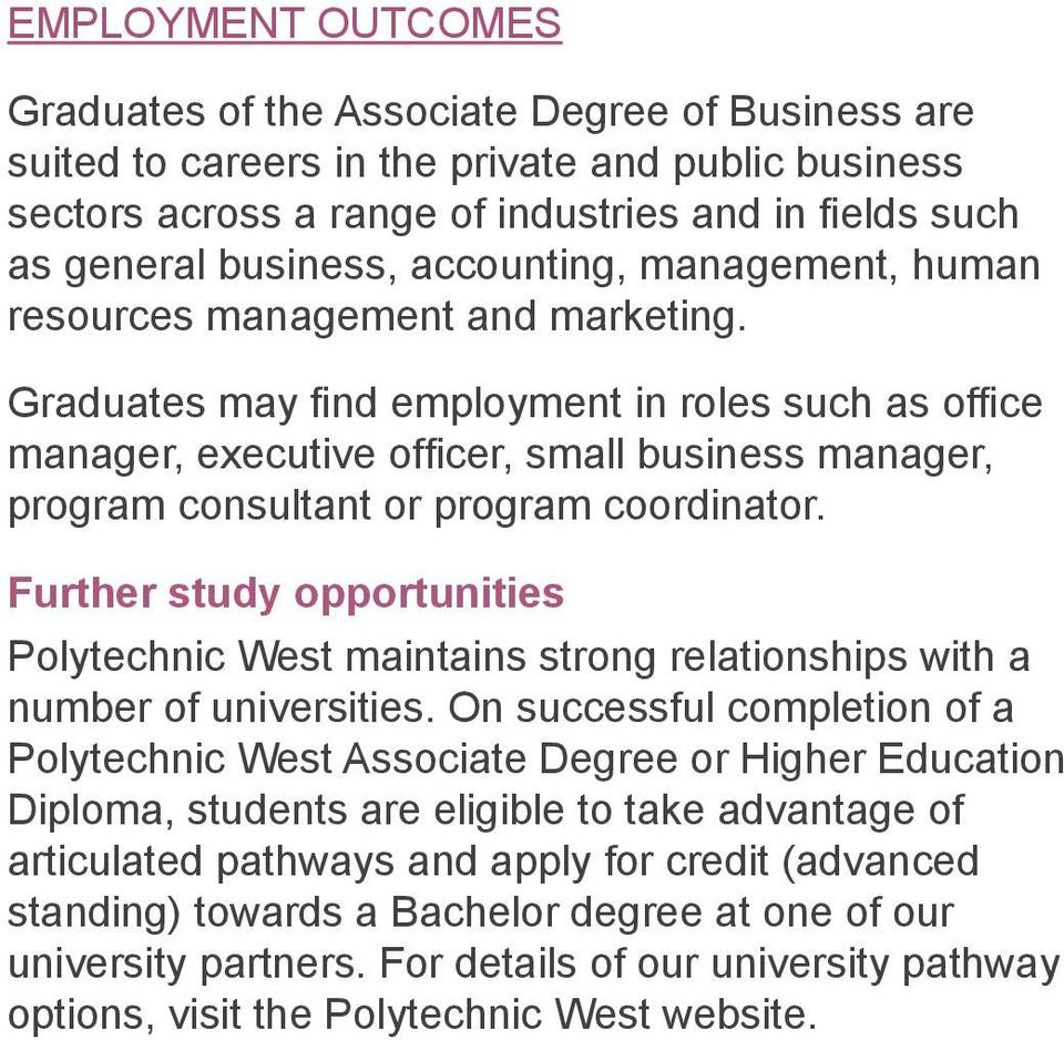 Graduates may find employment in roles such as office manager, executive officer, small business manager, program consultant or program coordinator.