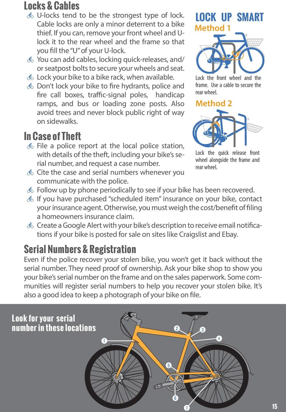 You can add cables, locking quick-releases, and/ or seatpost bolts to secure your wheels and seat. Lock your bike to a bike rack, when available.