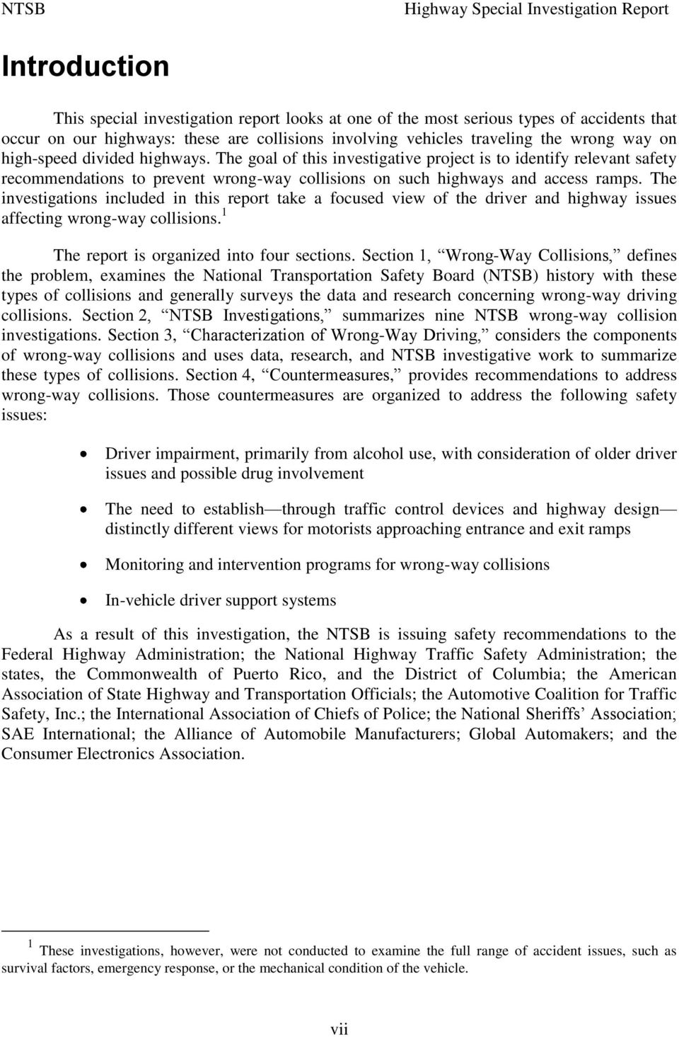 The investigations included in this report take a focused view of the driver and highway issues affecting wrong-way collisions. 1 The report is organized into four sections.