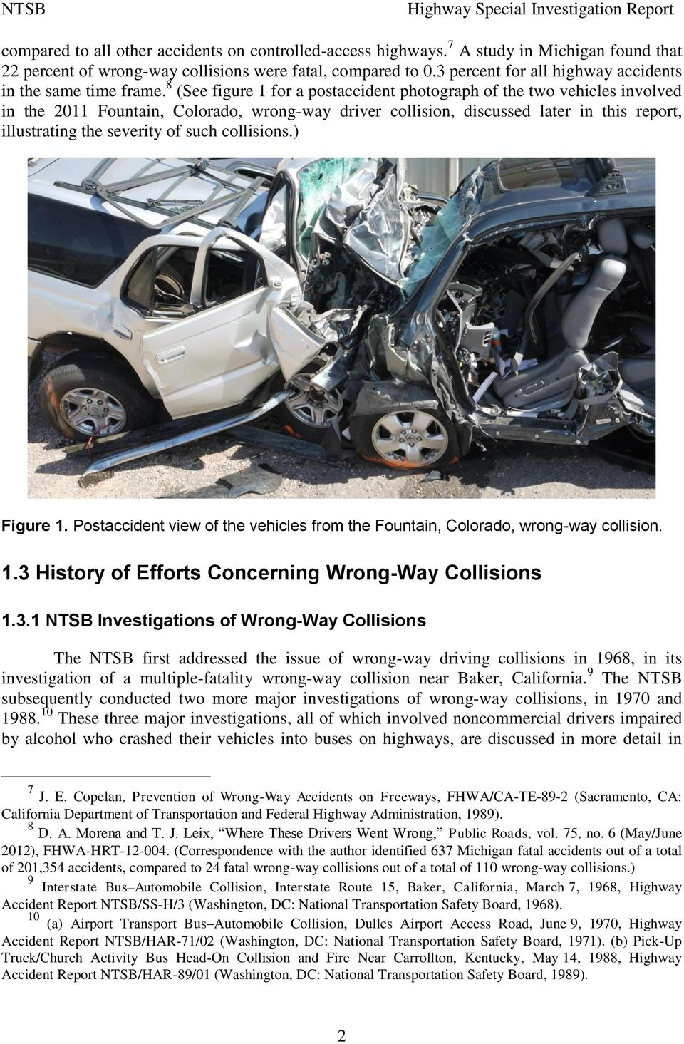 8 (See figure 1 for a postaccident photograph of the two vehicles involved in the 2011 Fountain, Colorado, wrong-way driver collision, discussed later in this report, illustrating the severity of