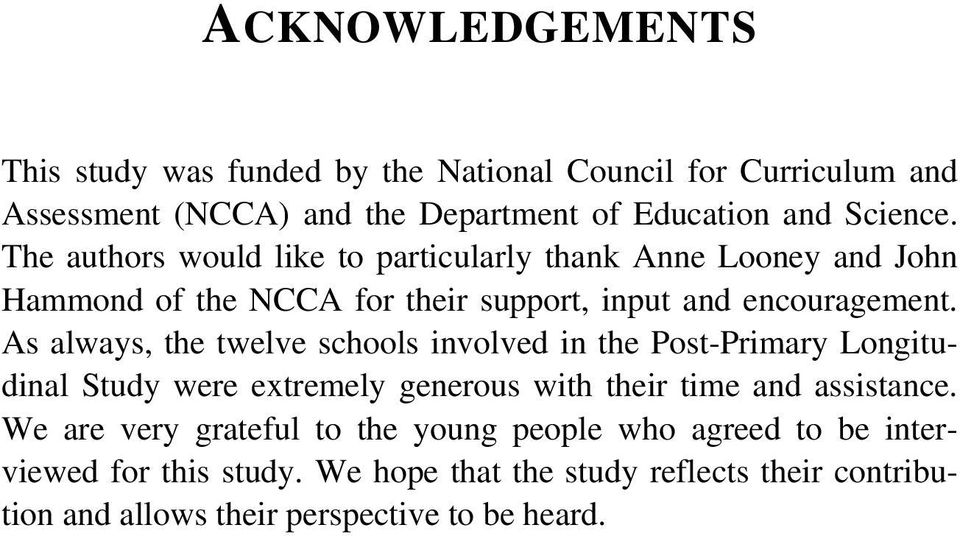As always, the twelve schools involved in the Post-Primary Longitudinal Study were extremely generous with their time and assistance.