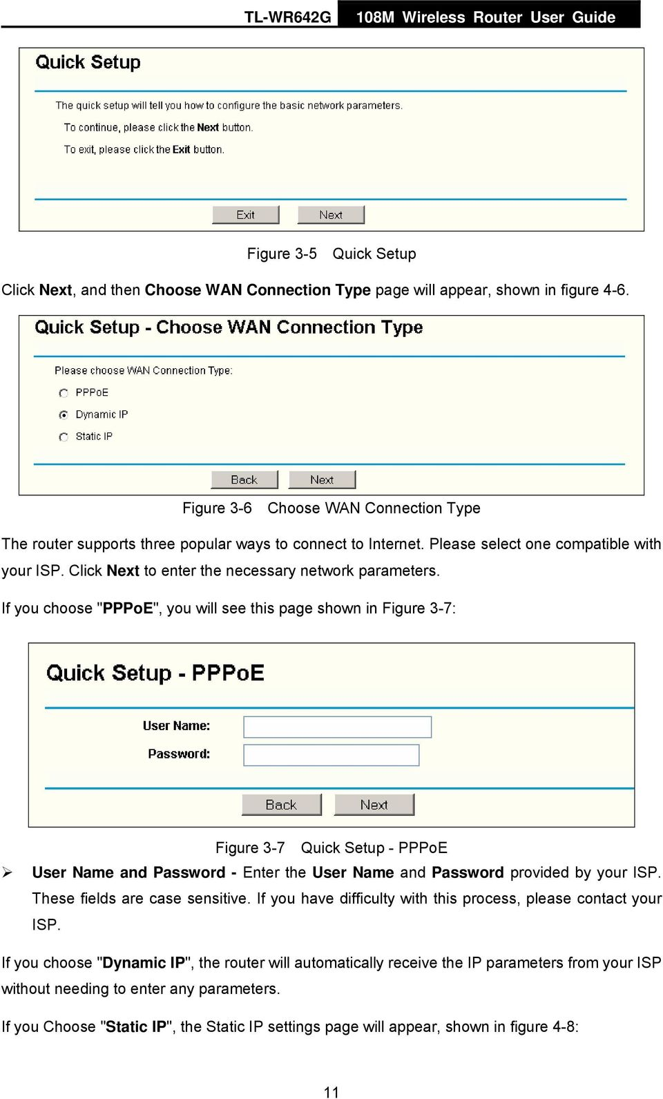 "If you choose ""PPPoE"", you will see this page shown in Figure 3-7: Figure 3-7 Quick Setup - PPPoE User Name and Password - Enter the User Name and Password provided by your ISP."