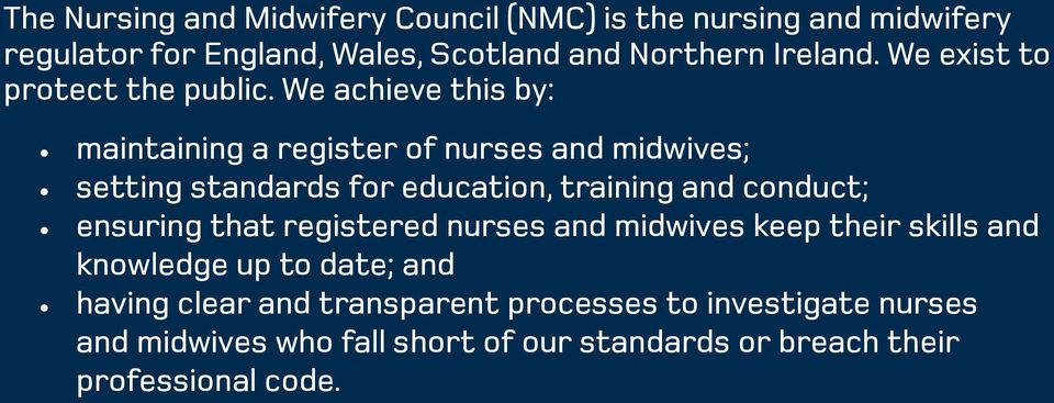 We achieve this by: maintaining a register of nurses and midwives; setting standards for education, training and conduct;