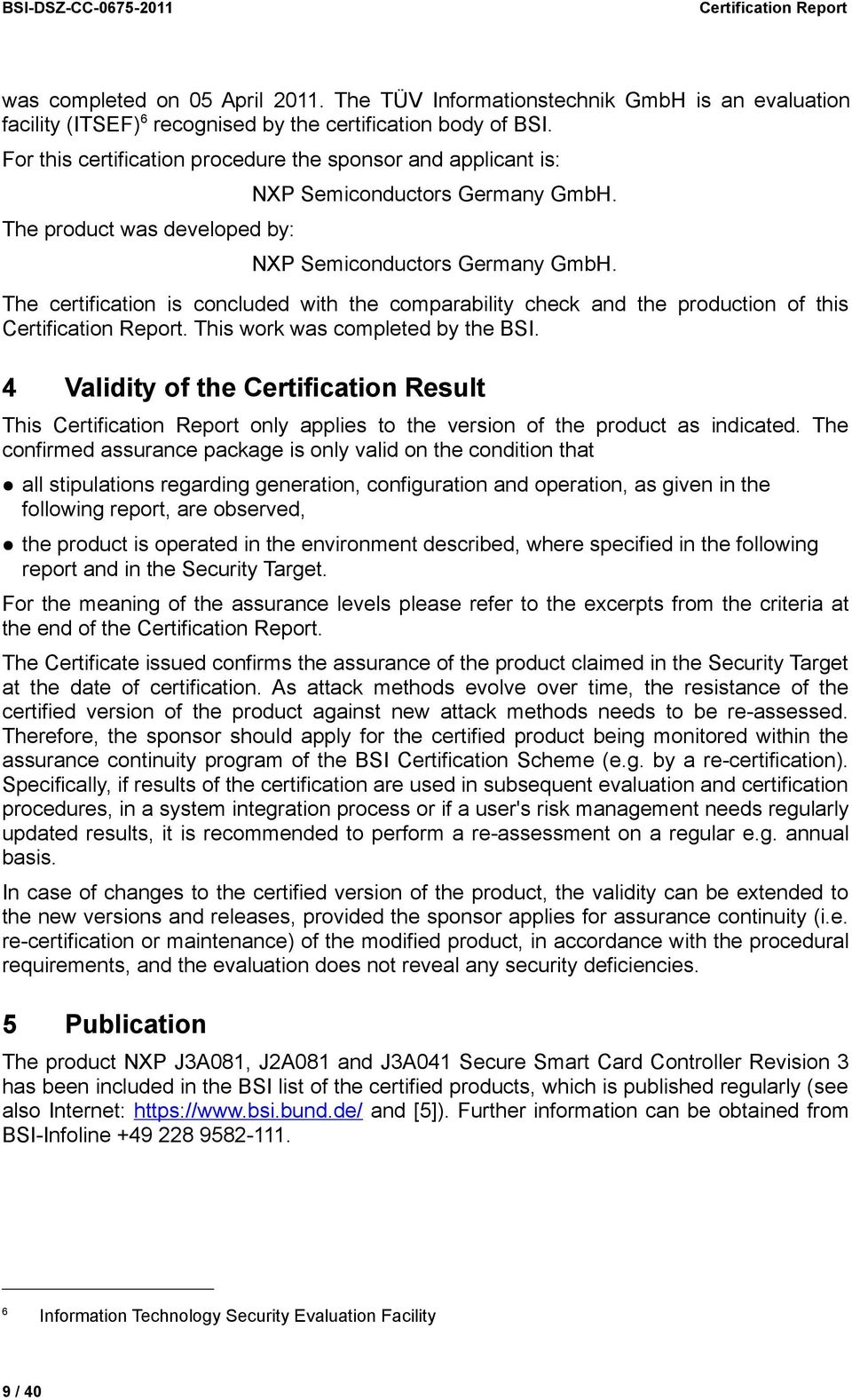 NXP Semiconductors Germany GmbH. The certification is concluded with the comparability check and the production of this Certification Report. This work was completed by the BSI.
