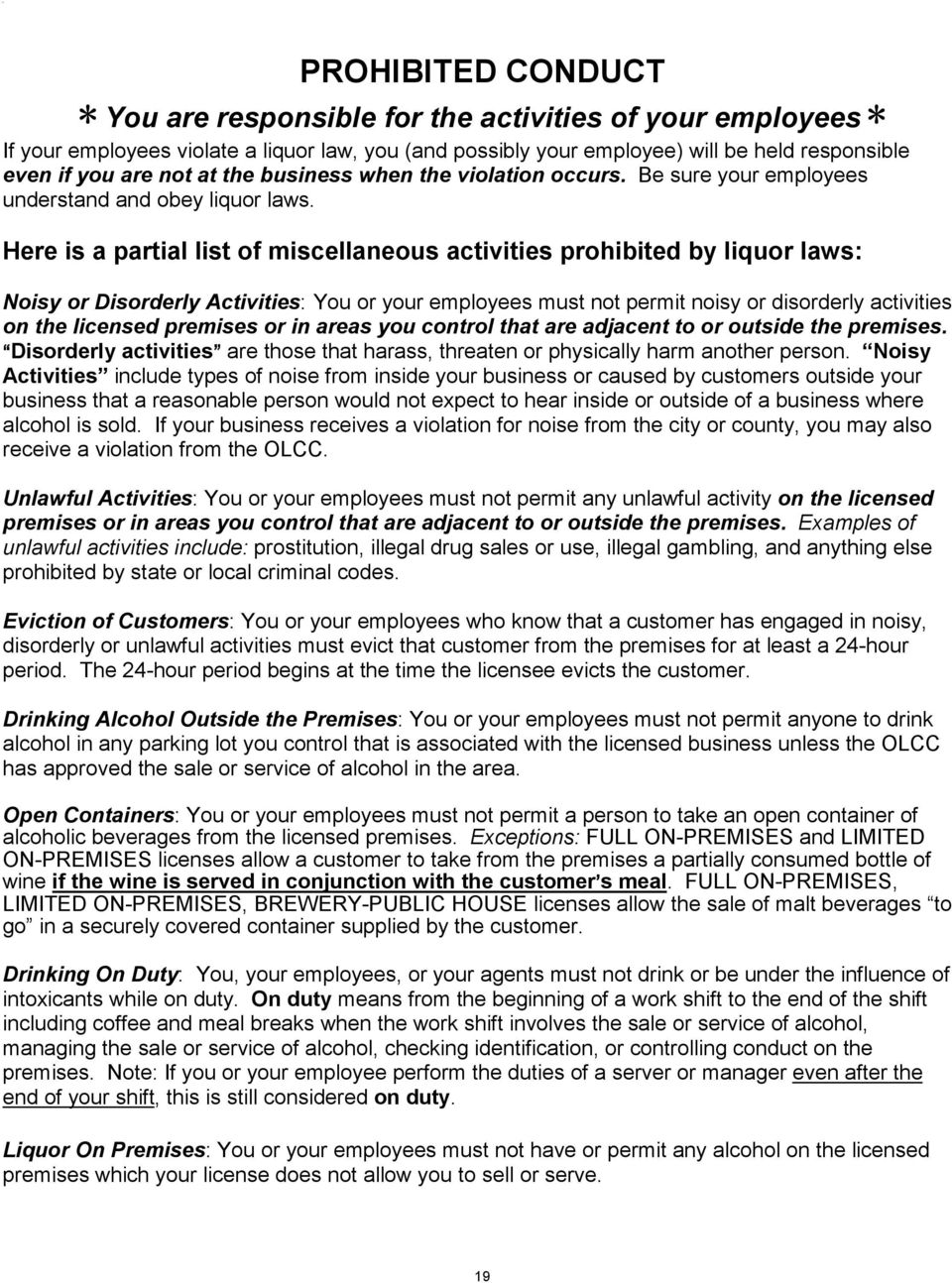Here is a partial list of miscellaneous activities prohibited by liquor laws: Noisy or Disorderly Activities: You or your employees must not permit noisy or disorderly activities on the licensed