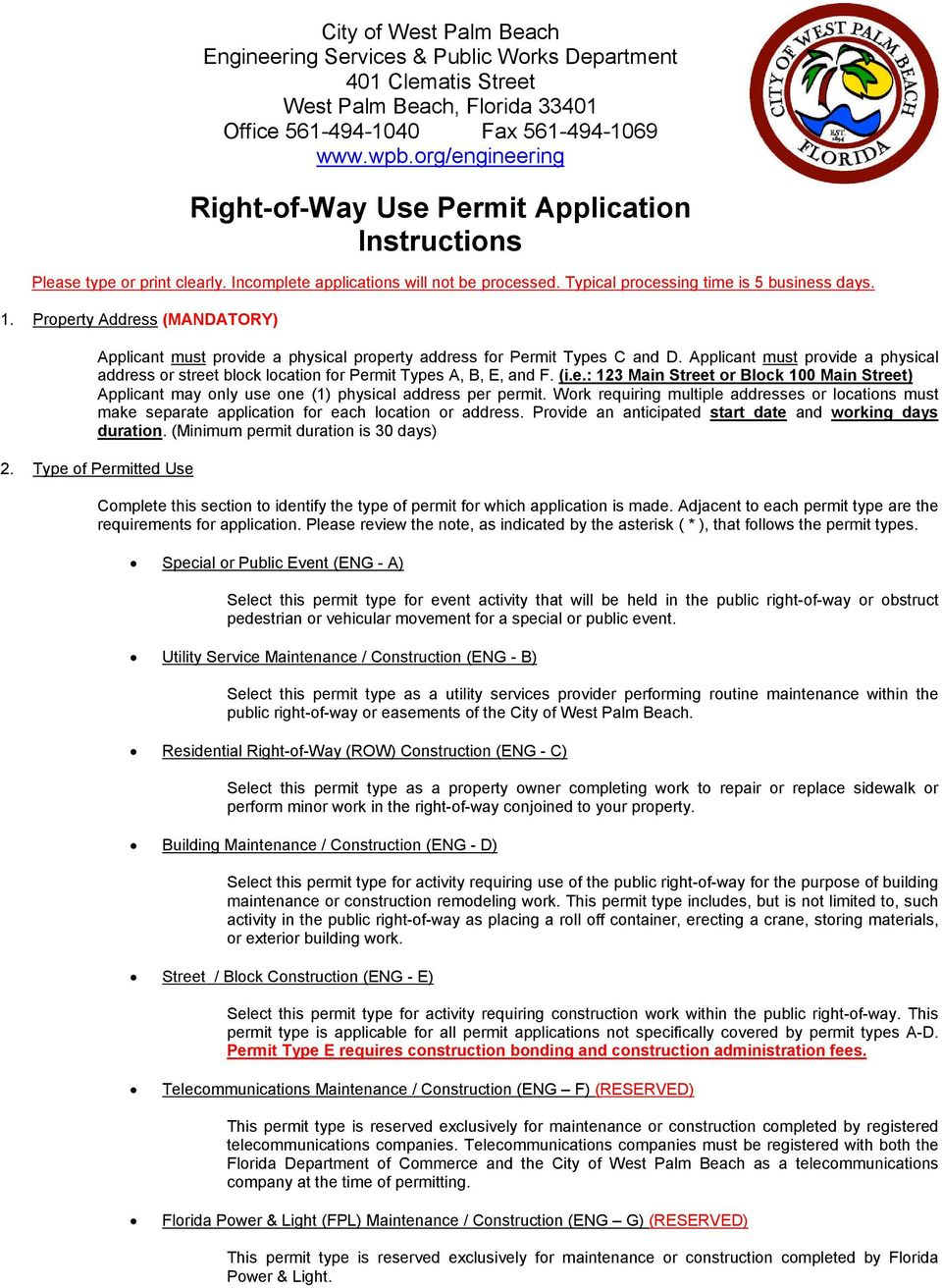 Applicant must provide a physical address or street block location for Permit Types A, B, E, and F. (i.e.: 123 Main Street or Block 100 Main Street) Applicant may only use one (1) physical address per permit.