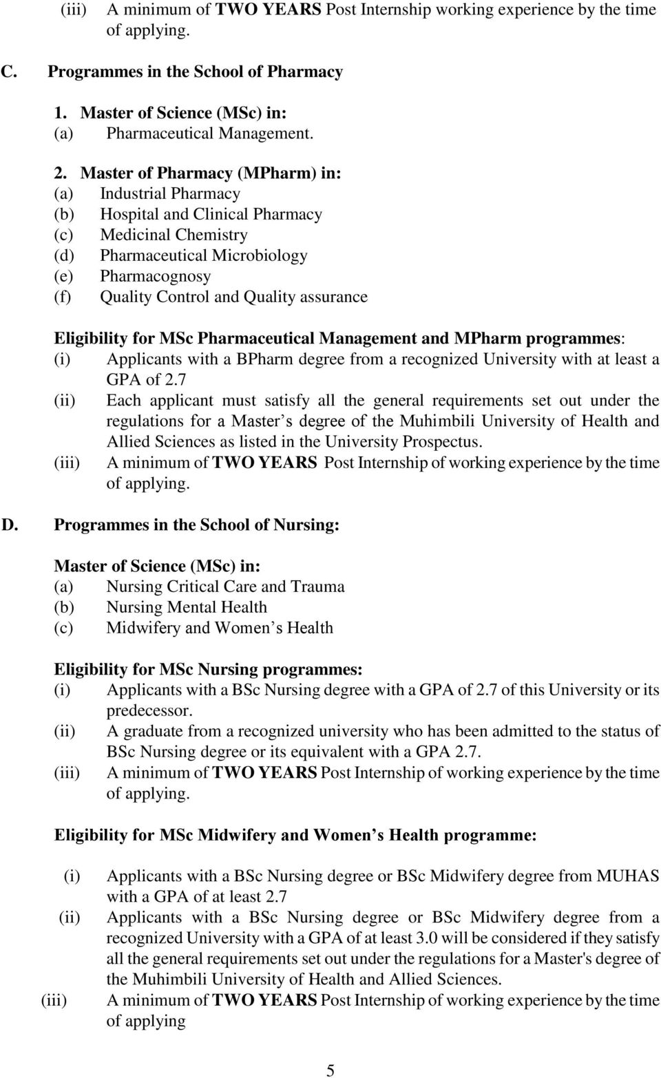assurance Eligibility for MSc Pharmaceutical Management and MPharm programmes: (i) Applicants with a BPharm degree from a recognized University with at least a GPA of 2.