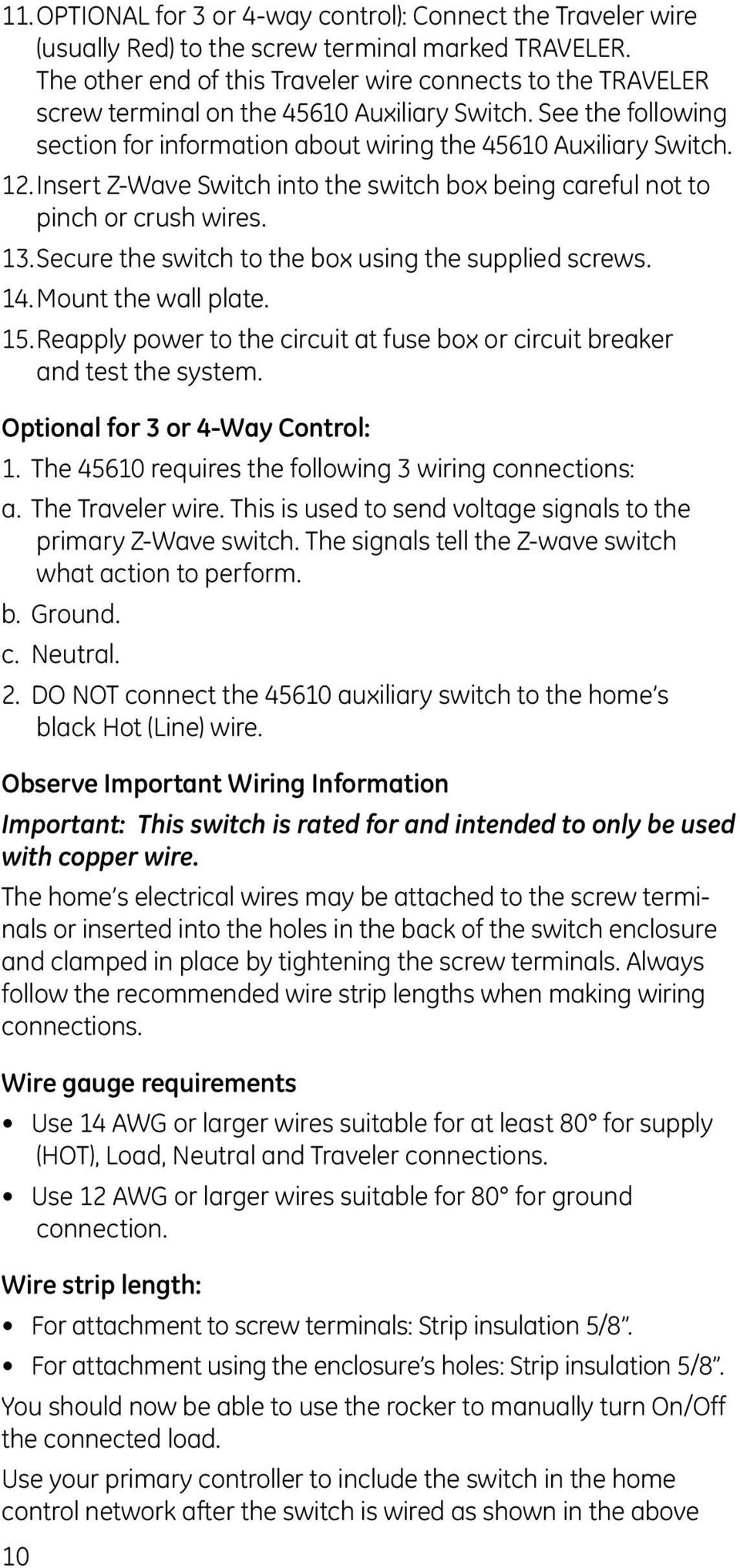 Insert Z-Wave Switch into the switch box being careful not to pinch or crush wires. 13. Secure the switch to the box using the supplied screws. 14. Mount the wall plate. 15.
