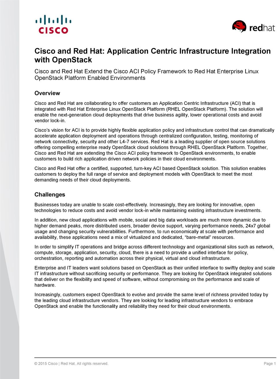 OpenStack Platform). The solution will enable the next-generation cloud deployments that drive business agility, lower operational costs and avoid vendor lock-in.