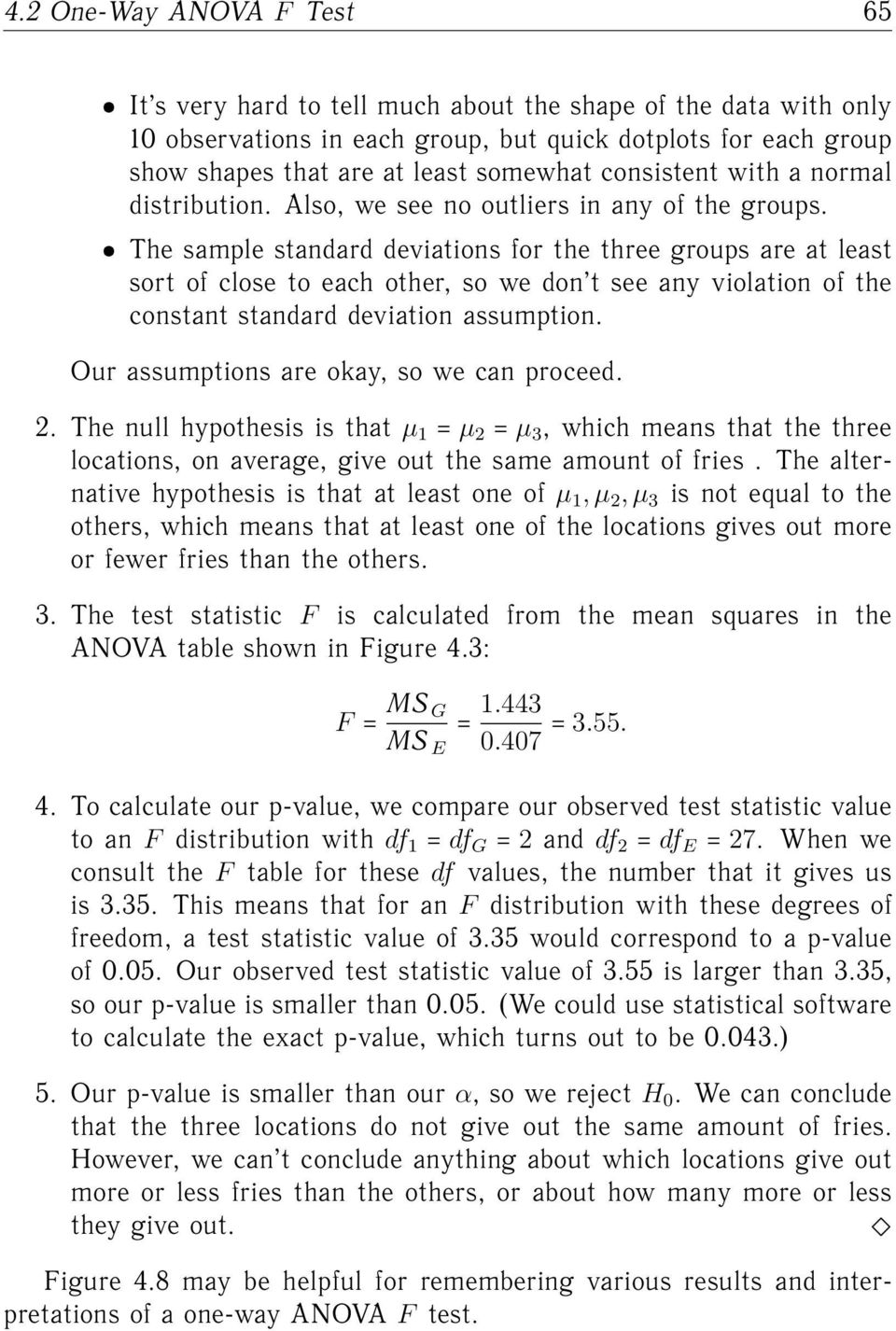 ˆ The sample standard deviations for the three groups are at least sort of close to each other, so we don t see any violation of the constant standard deviation assumption.