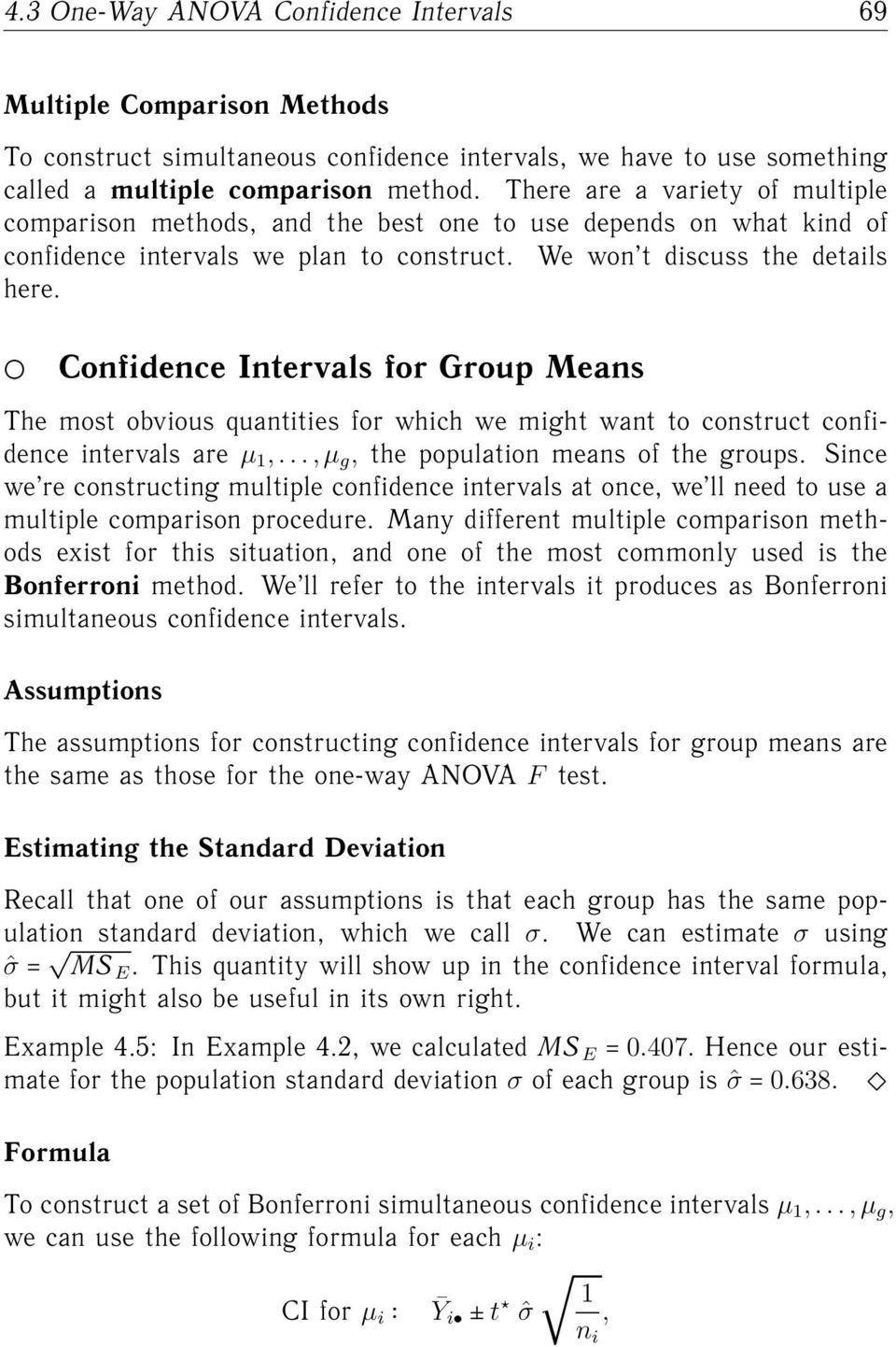 Z Confidence Intervals for Group Means The most obvious quantities for which we might want to construct confidence intervals are µ 1,..., µ g, the population means of the groups.