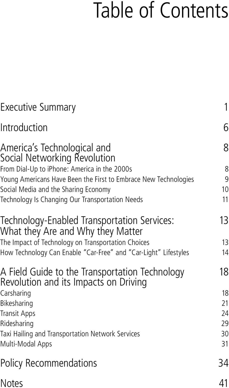 Why they Matter The Impact of Technology on Transportation Choices 13 How Technology Can Enable Car-Free and Car-Light Lifestyles 14 A Field Guide to the Transportation Technology Revolution