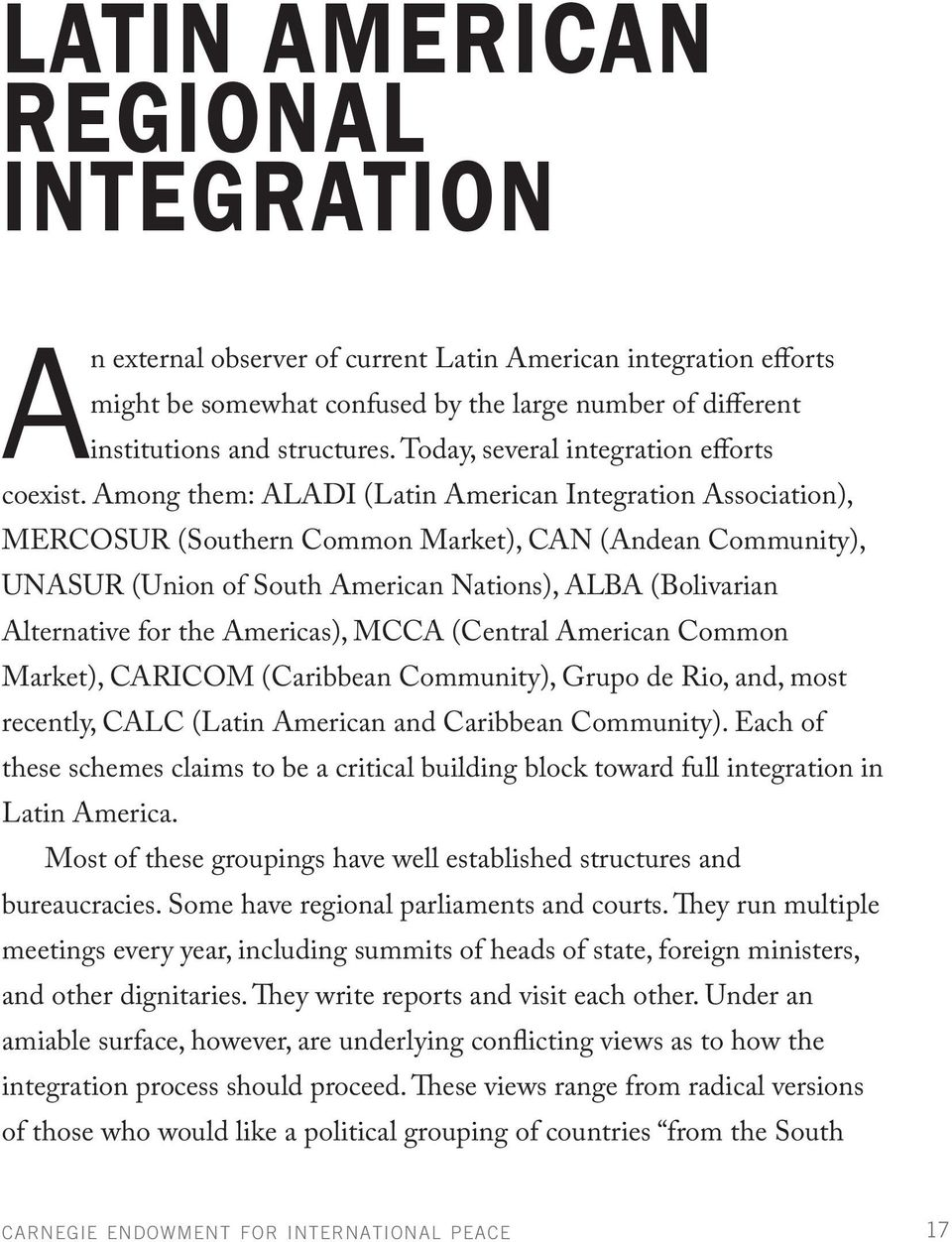 Among them: ALADI (Latin American Integration Association), MERCOSUR (Southern Common Market), CAN (Andean Community), UNASUR (Union of South American Nations), ALBA (Bolivarian Alternative for the