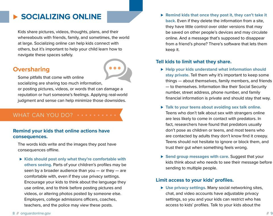 Oversharing Some pitfalls that come with online socializing are sharing too much information, or posting pictures, videos, or words that can damage a reputation or hurt someone s feelings.