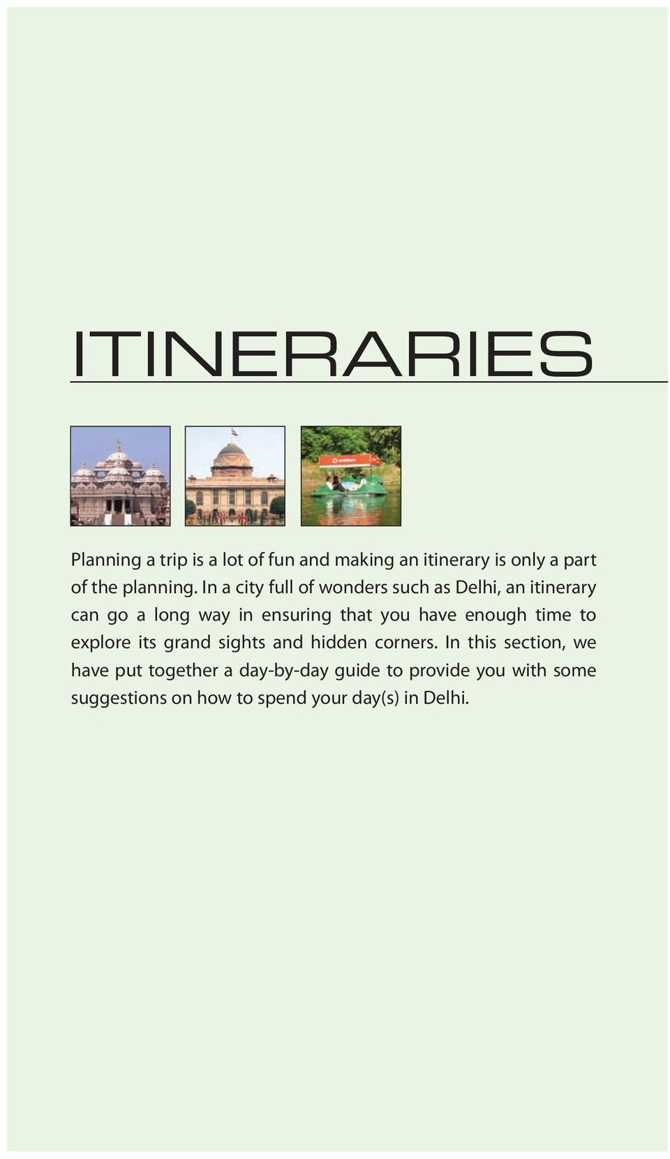 In a city full of wonders such as Delhi, an itinerary can go a long way in ensuring that you have